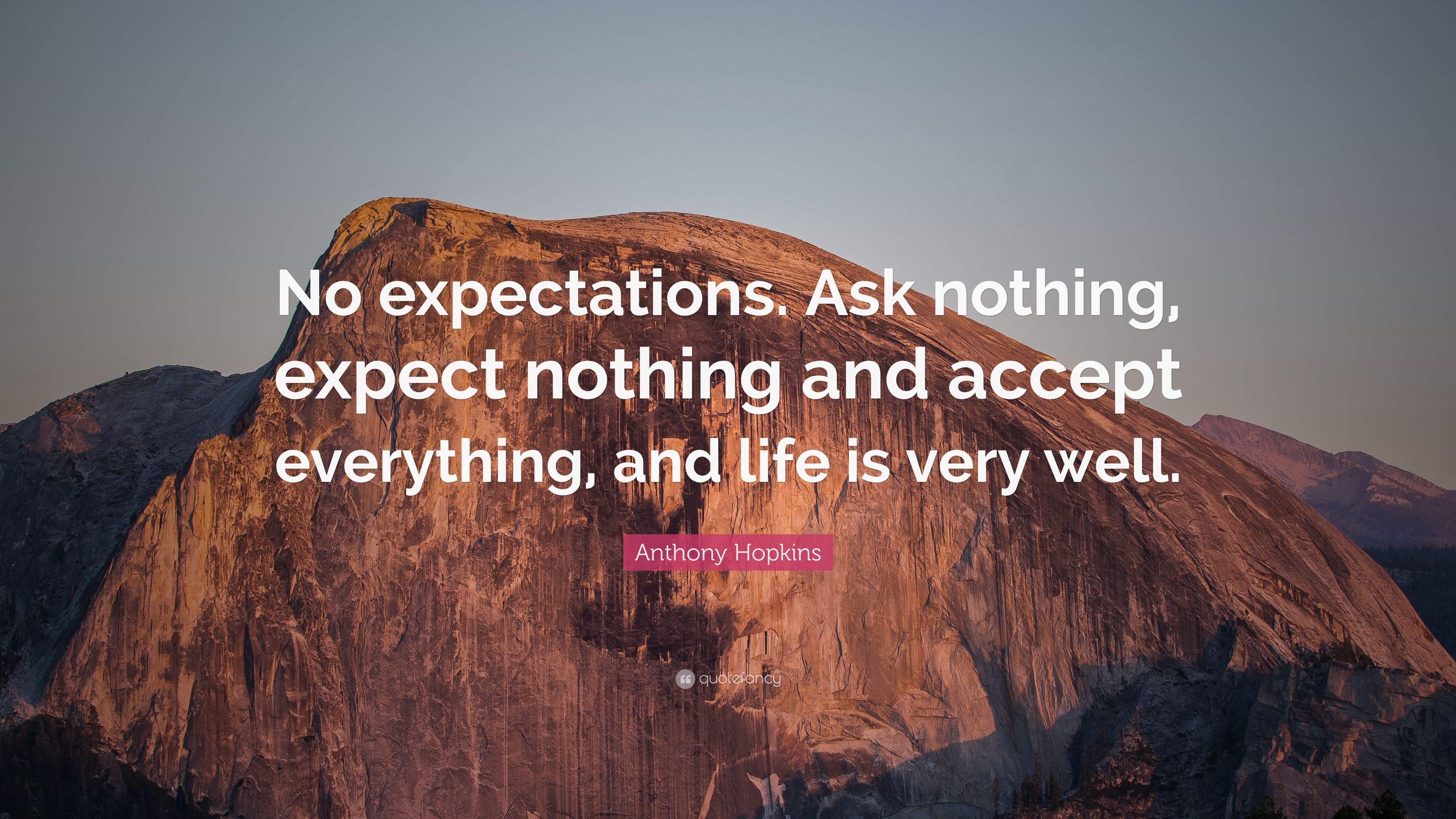 Anthony Hopkins Quote: U201cNo Expectations. Ask Nothing, Expect Nothing And  Accept Everything