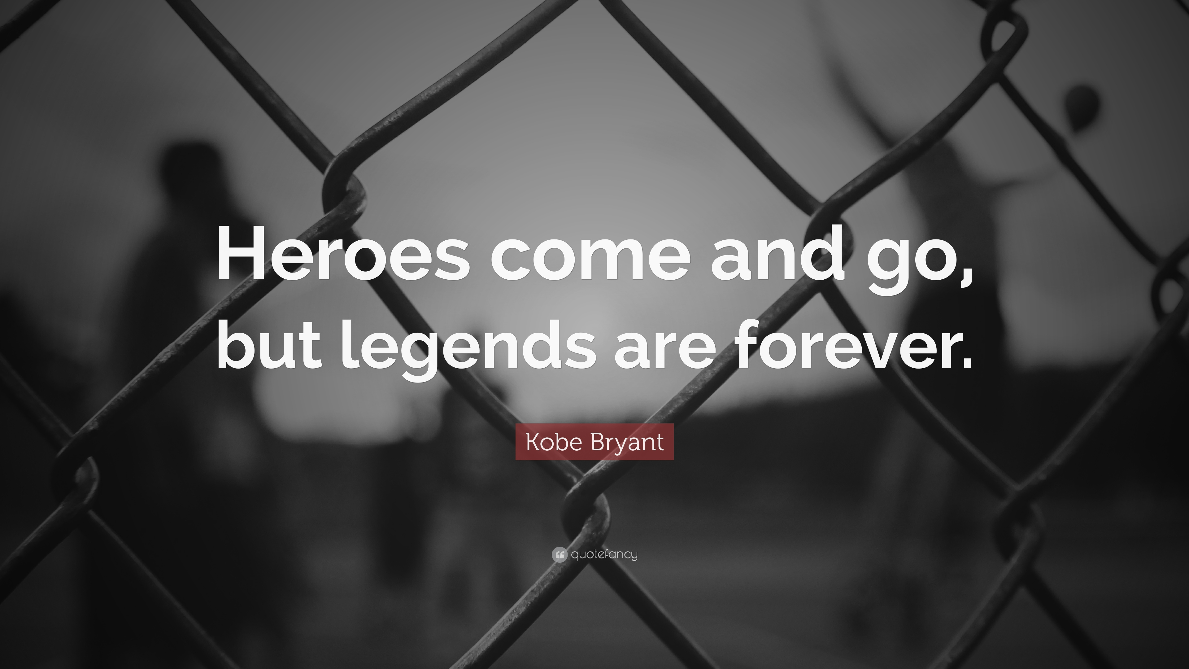 Kobe Bryant Quote Heroes Come And Go But Legends Are Forever