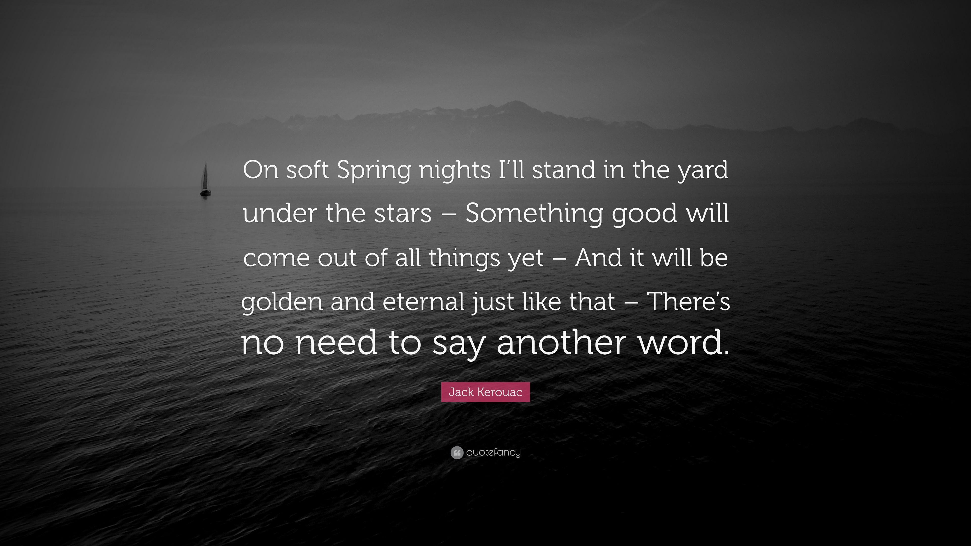 "Jack Kerouac Quote: ""On soft Spring nights I'll stand in ..."