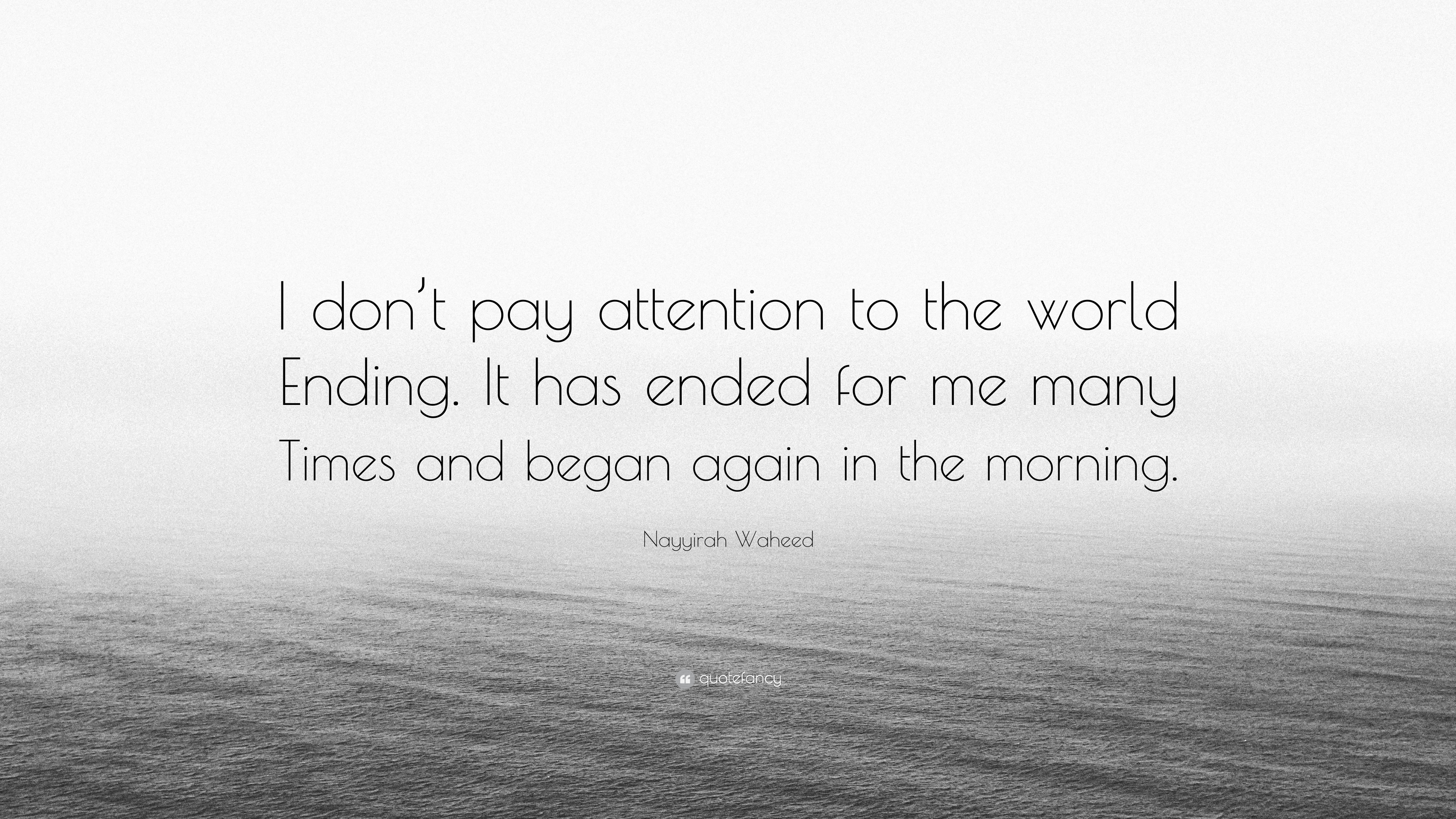 Nayyirah Waheed Quote I Dont Pay Attention To The World Ending