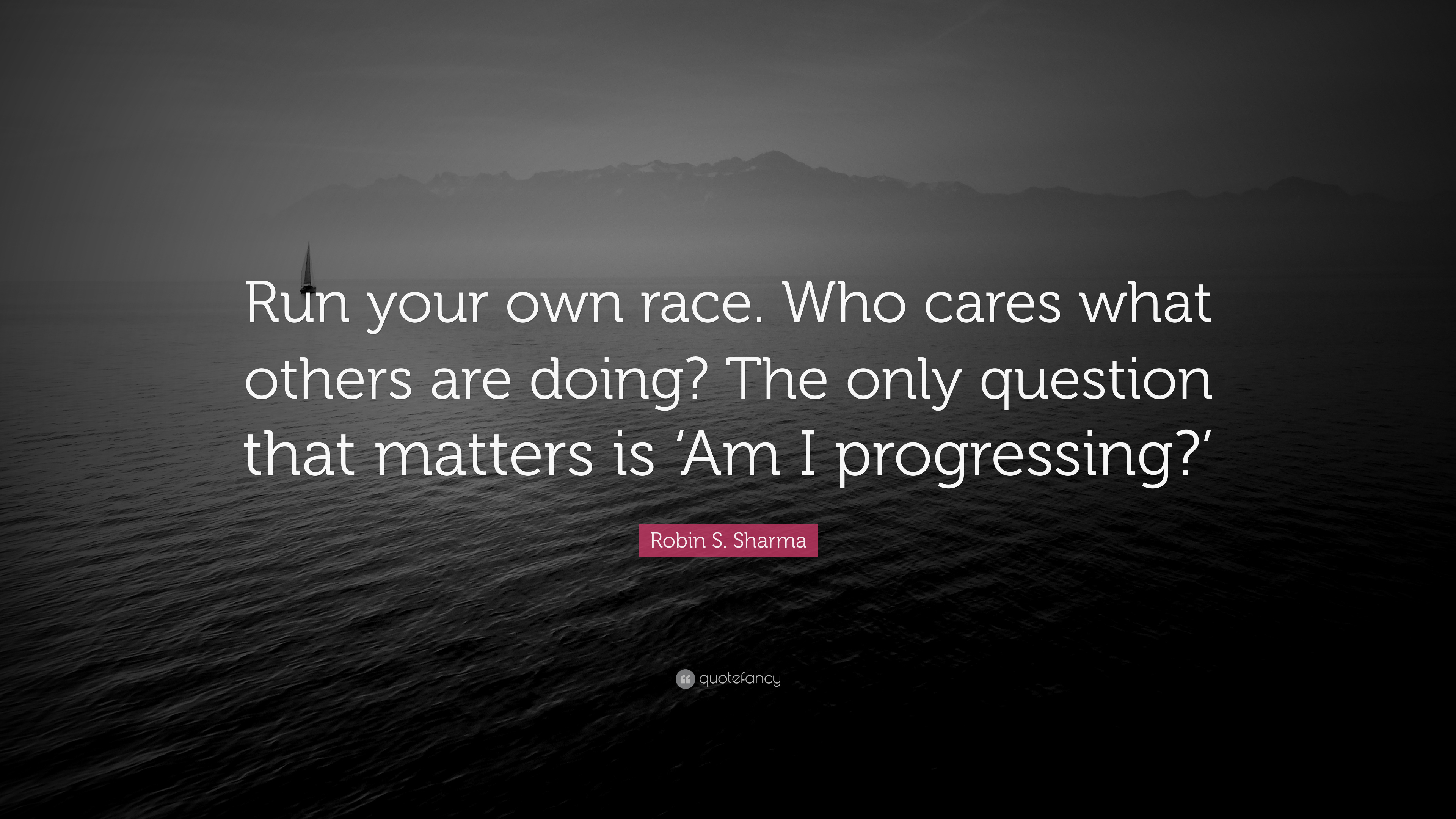 """Robin S. Sharma Quote: """"Run Your Own Race. Who Cares What"""