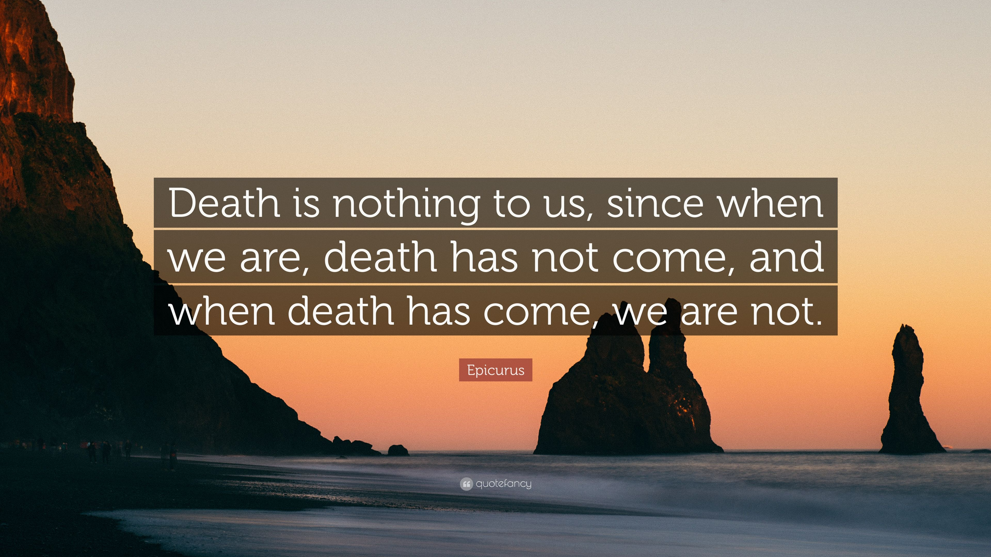 "Epicurus Quote: ""Death Is Nothing To Us, Since When We Are"