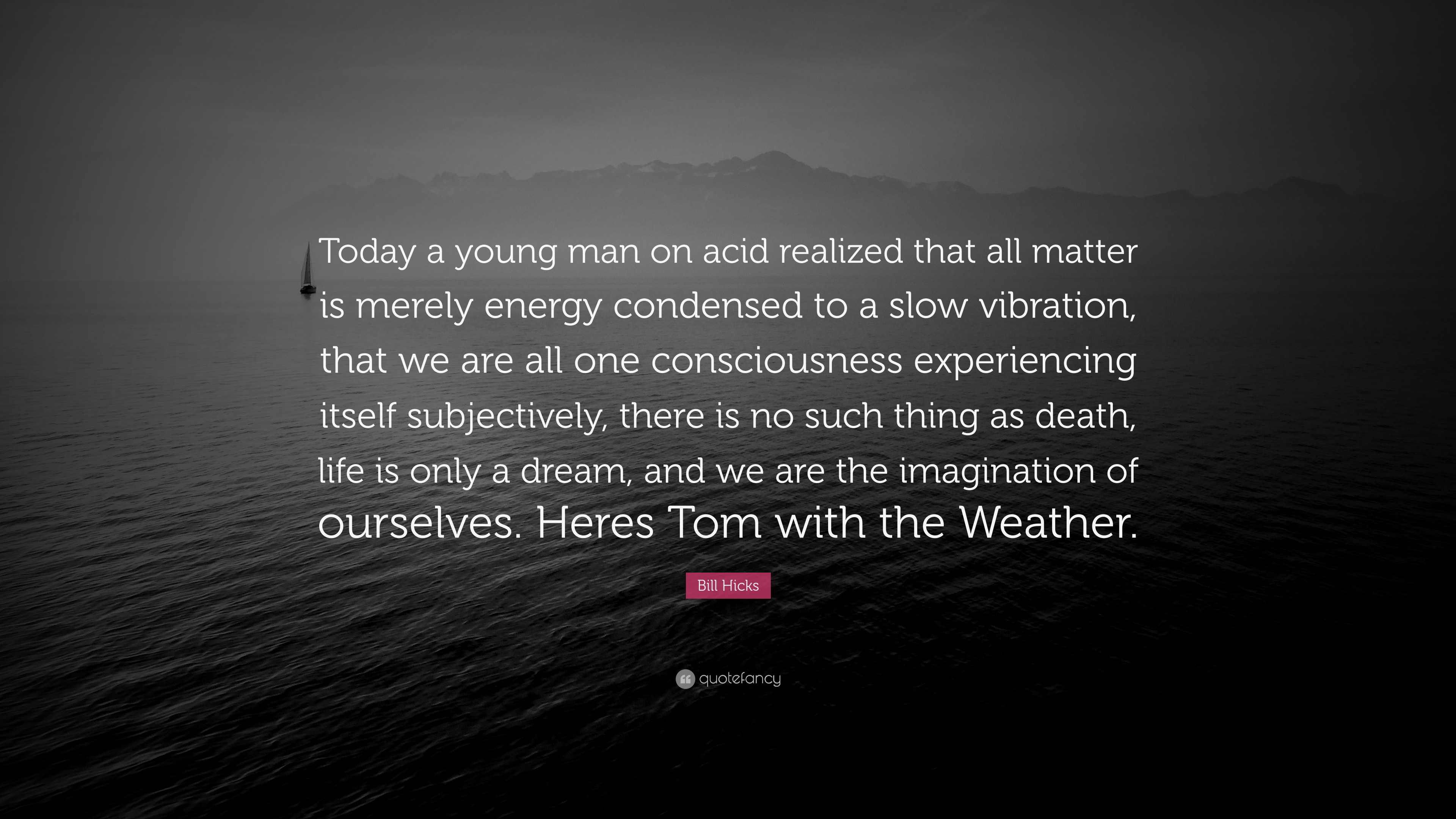 """Bill Hicks Quote: """"Today A Young Man On Acid Realized That"""