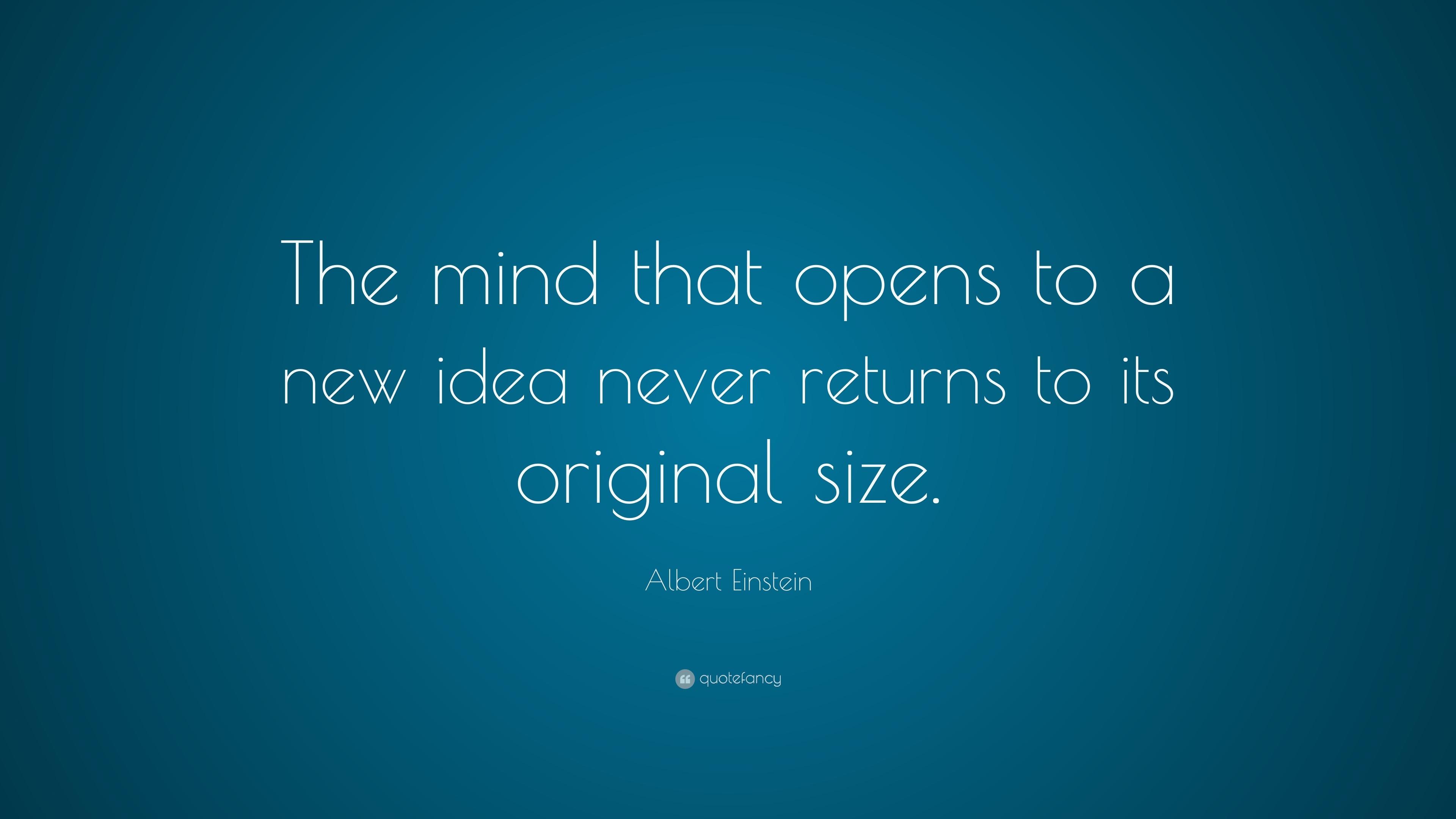 "Albert Einstein Quote: ""The mind that opens to a new idea ..."
