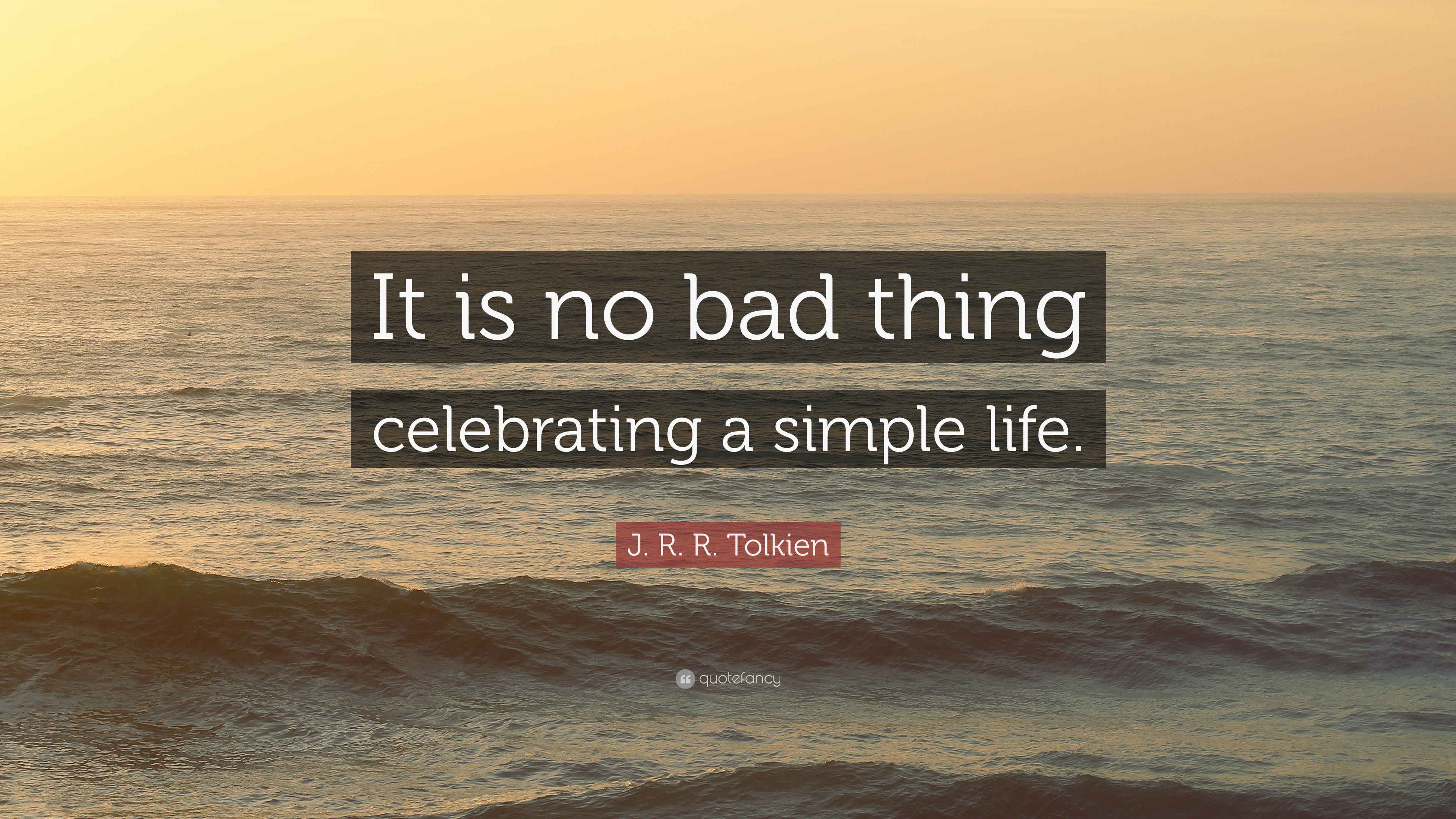 "Jrr Tolkien Quotes About Life New Jrrtolkien Quote ""It Is No Bad Thing Celebrating A Simple"