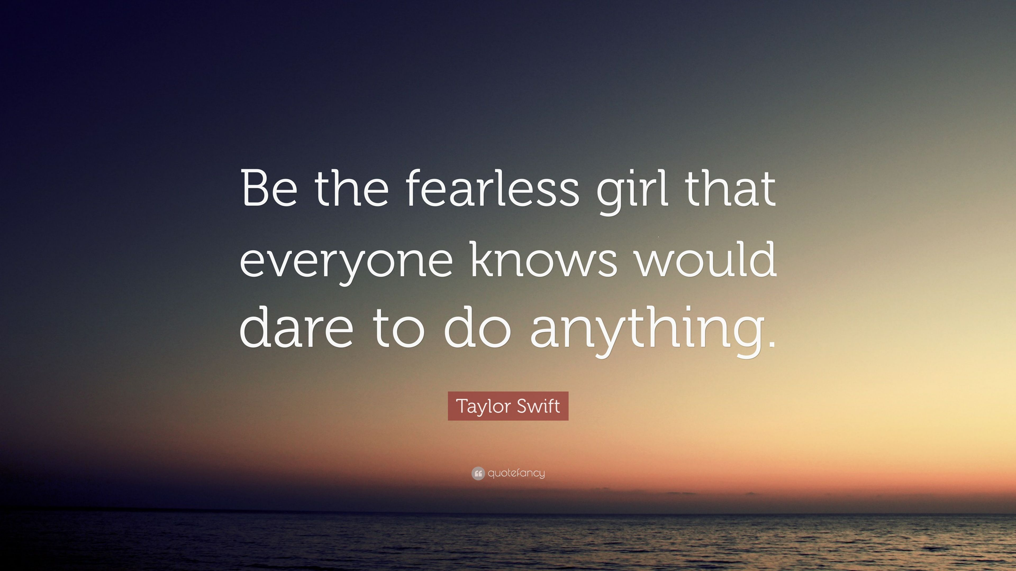 """Fearless Taylor Swift Quote: Taylor Swift Quote: """"Be The Fearless Girl That Everyone"""