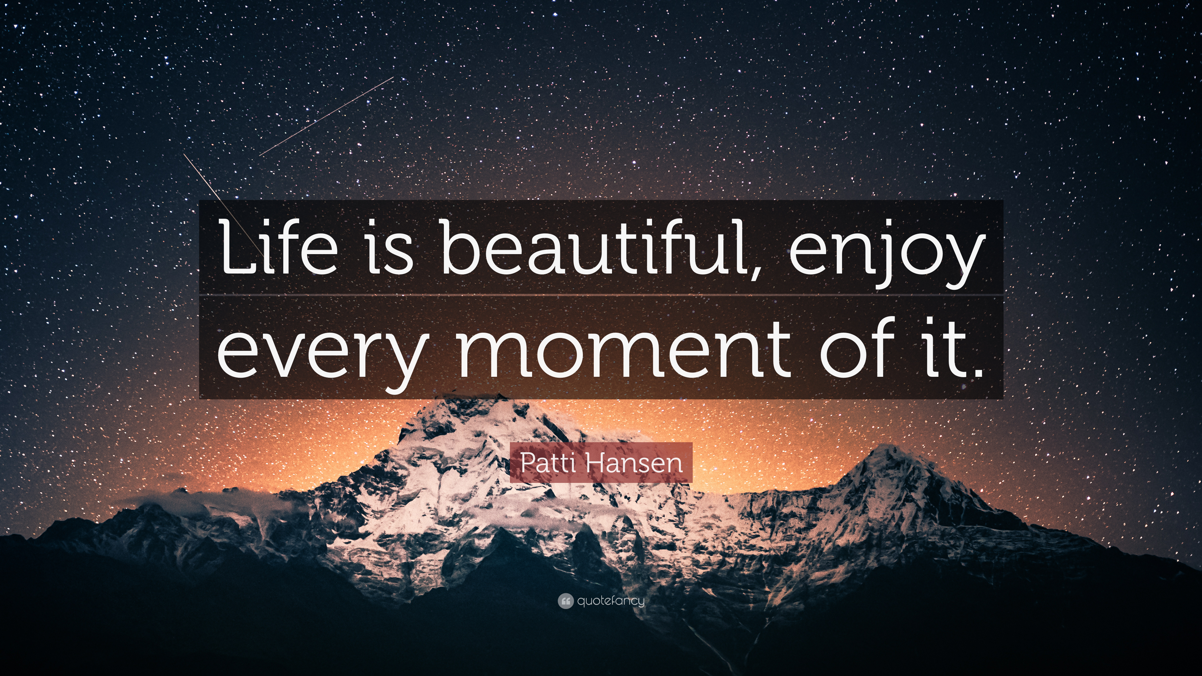 "Patti Hansen Quote: ""Life is beautiful, enjoy every moment of it ..."