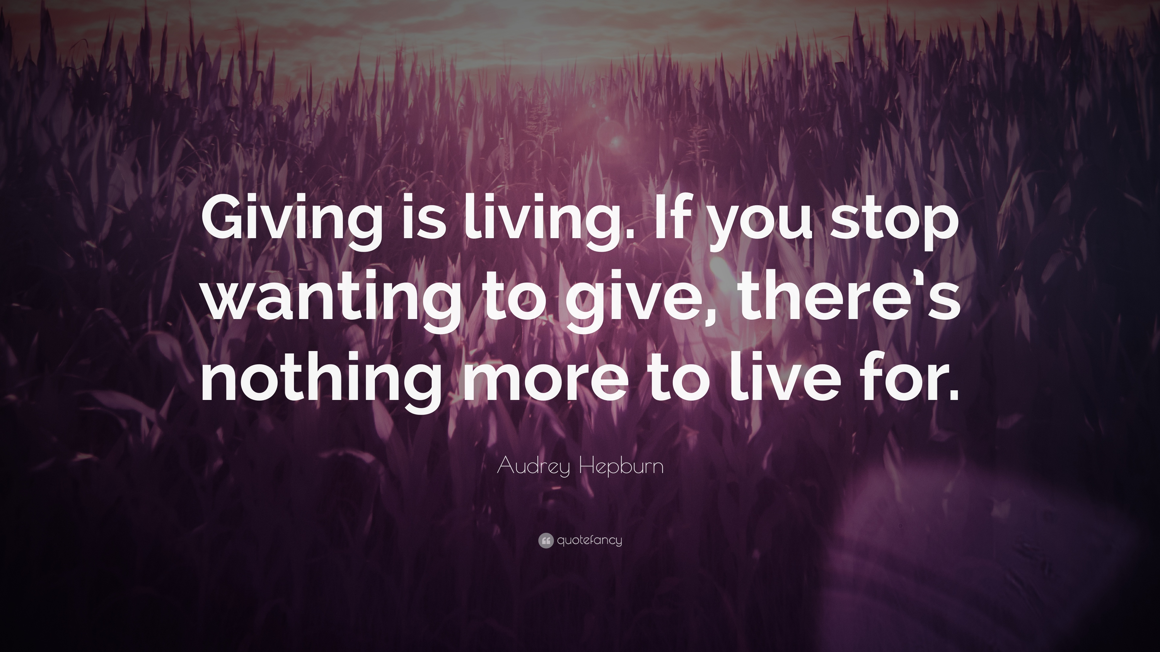 Audrey Hepburn Quote Giving Is Living If You Stop Wanting To Give