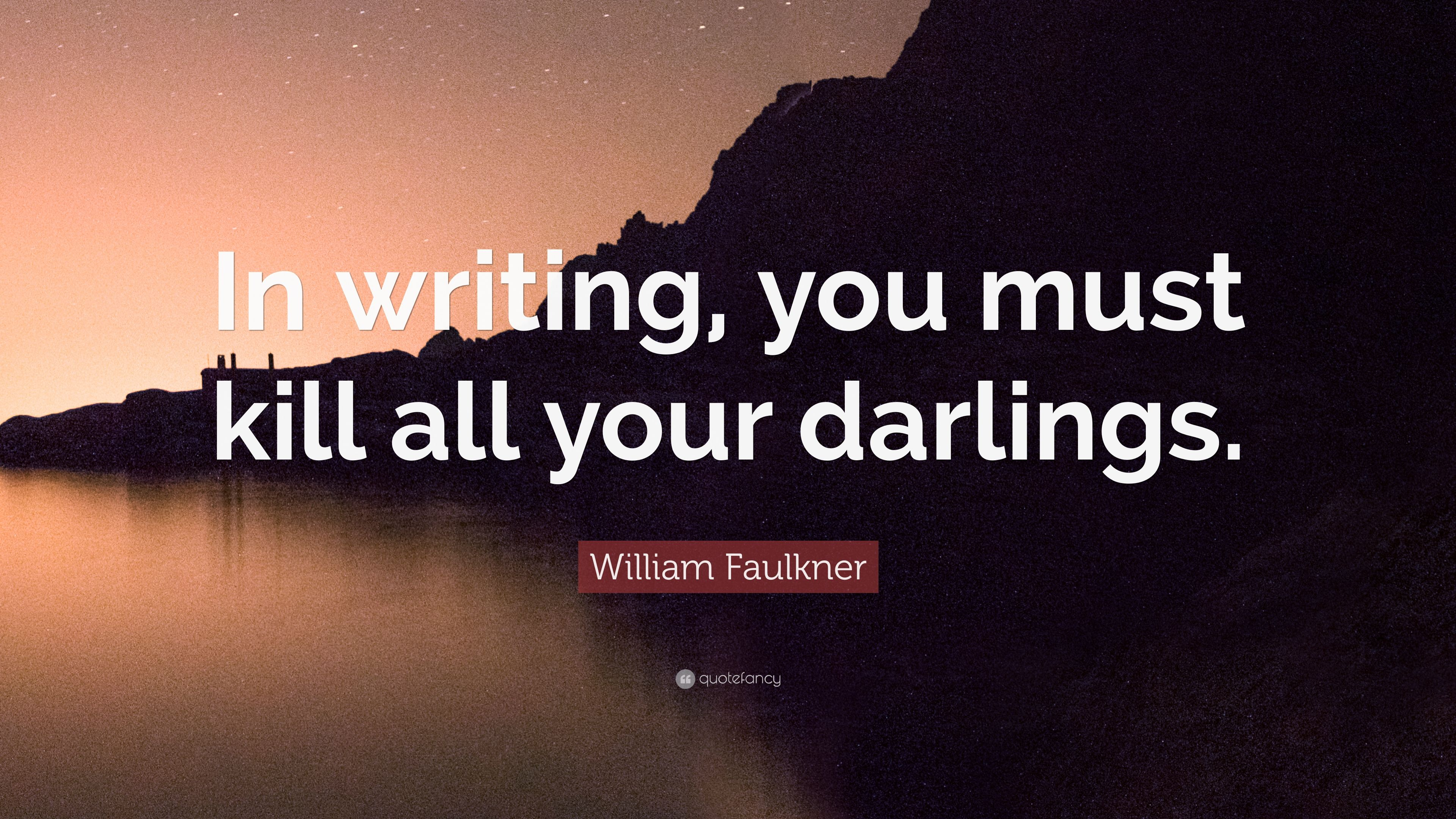 in writing you must kill all your darlings