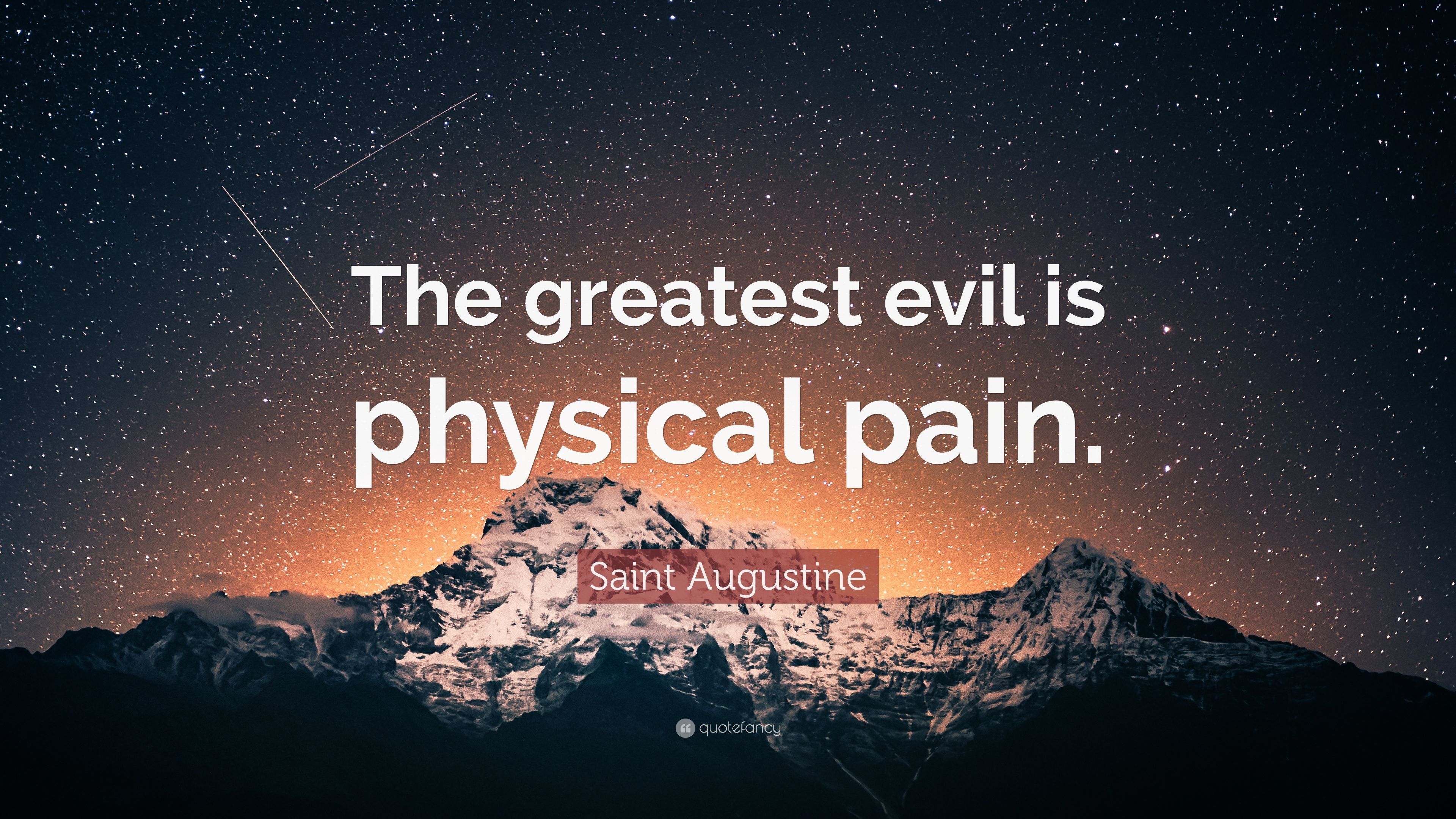 "Saint Augustine Quotes 100 Wallpapers: Saint Augustine Quote: ""The Greatest Evil Is Physical Pain"
