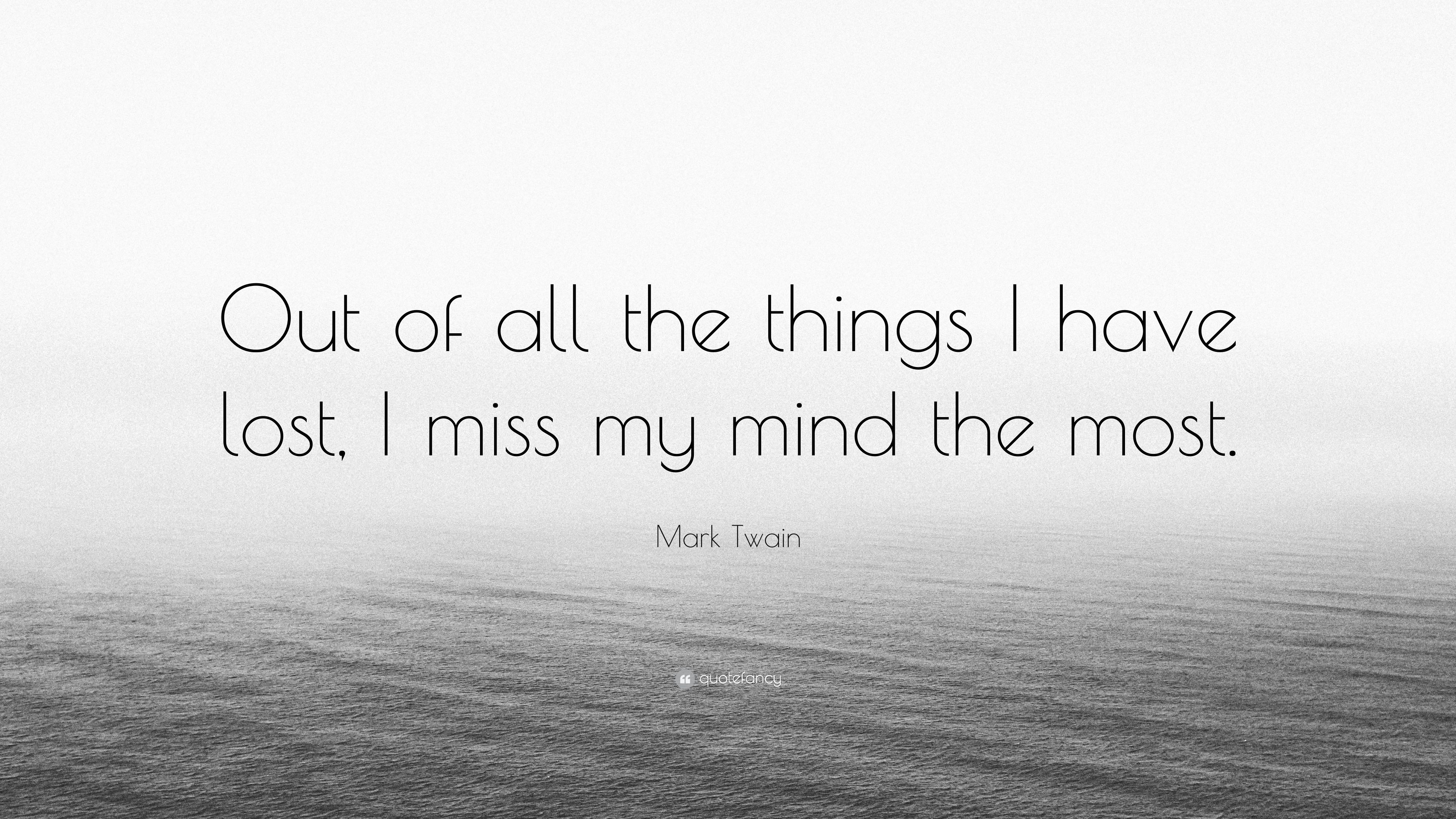 Mark Twain Quote Out Of All The Things I Have Lost I Miss My Mind