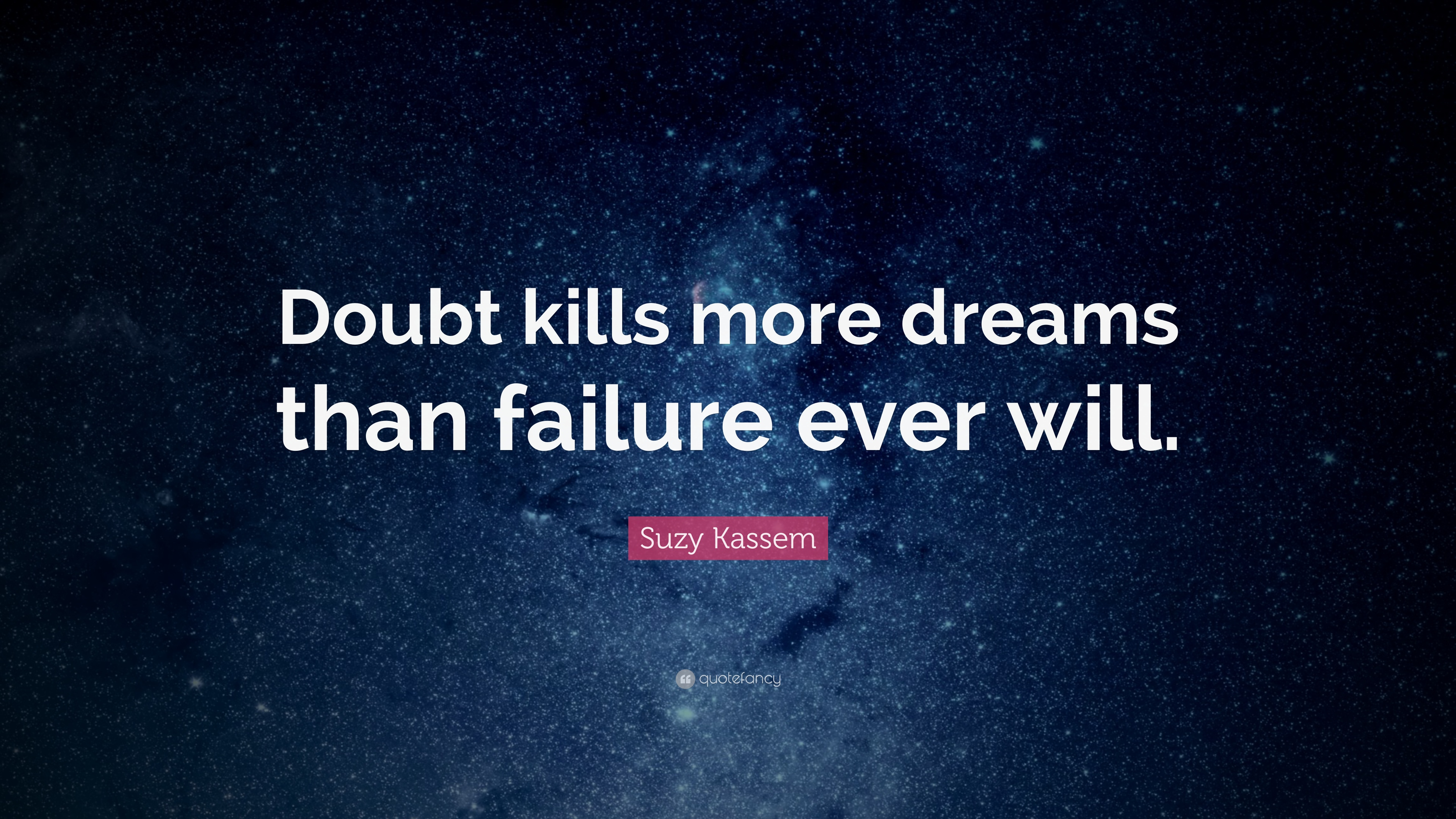 Suzy Kassem Quote Doubt Kills More Dreams Than Failure Ever Will
