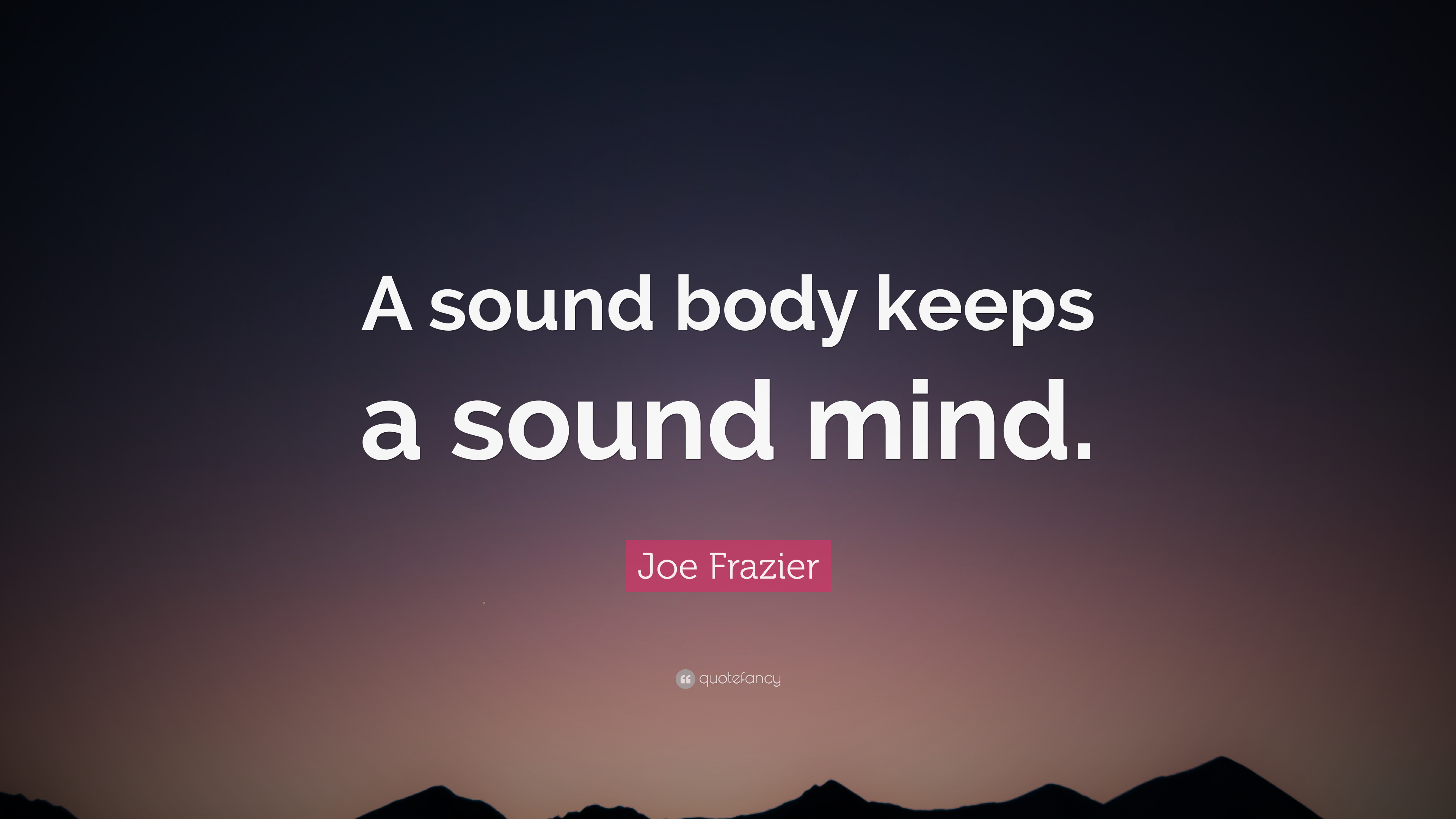 sound body It means that your mind and body are both healthy emotionally and physically, and that they are in harmony with each other.