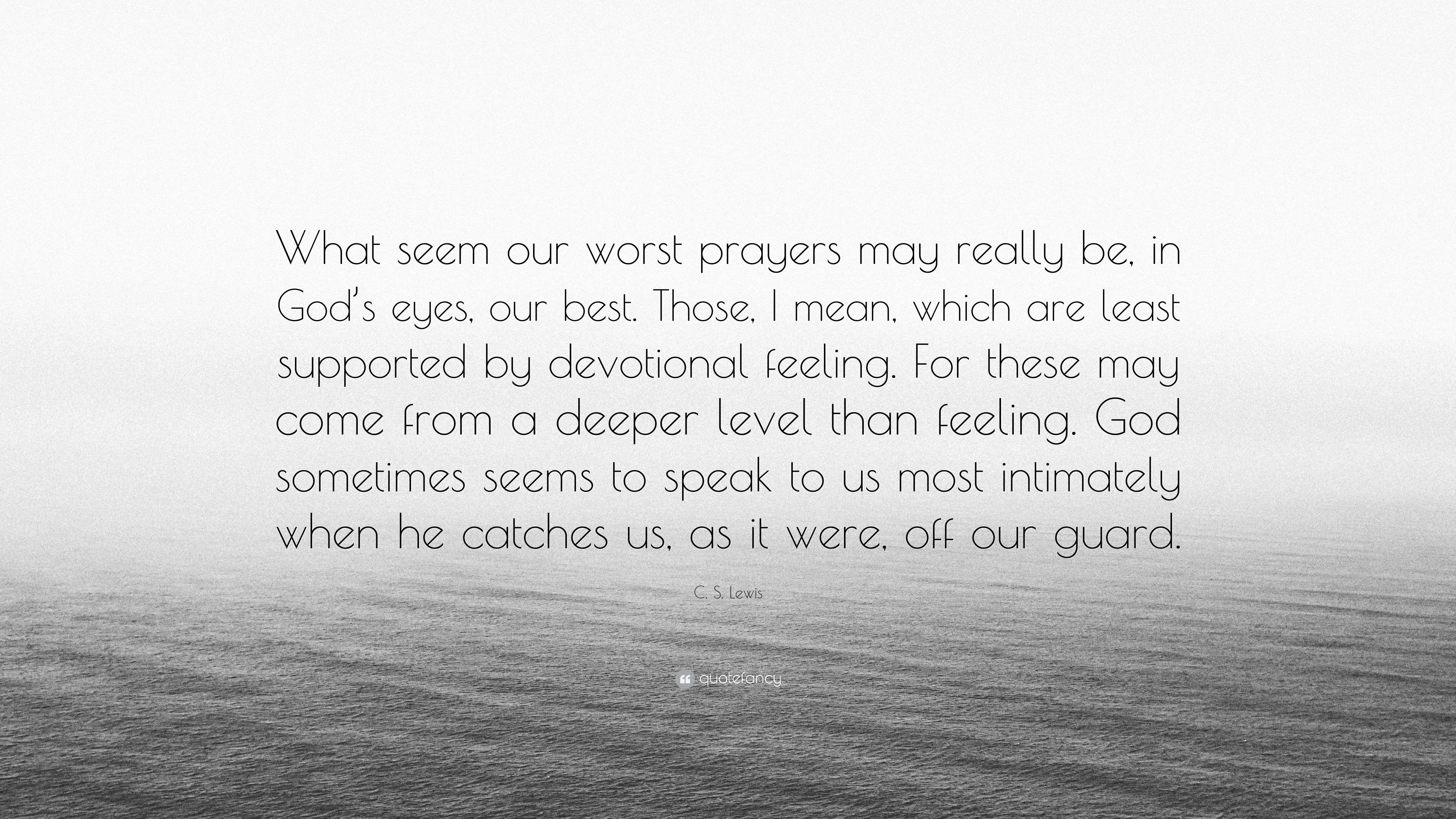 """Off Guard Picture Quotes: C. S. Lewis Quote: """"What Seem Our Worst Prayers May Really"""