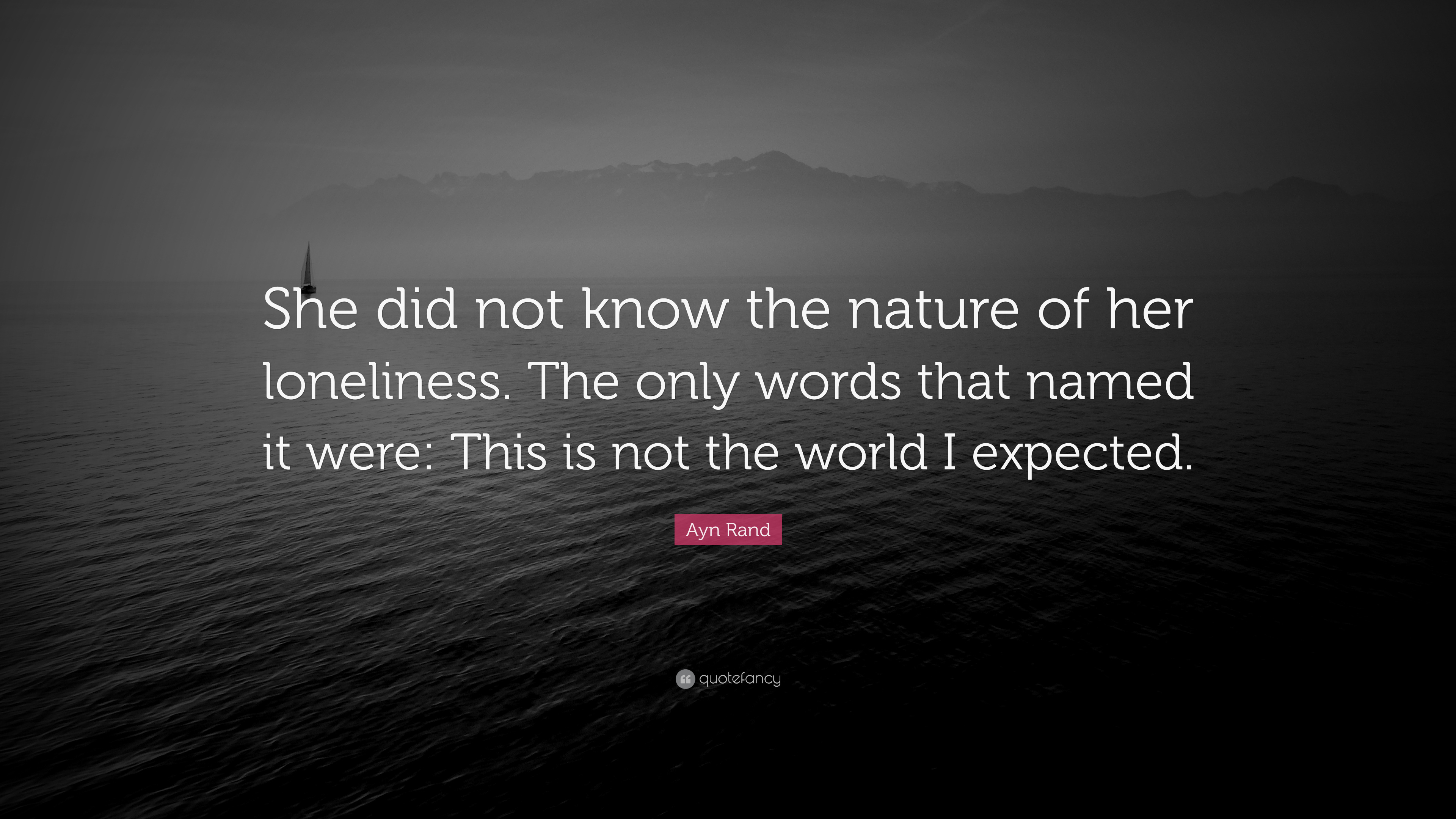 """ayn rand quote """"she did not know the nature of her loneliness"""