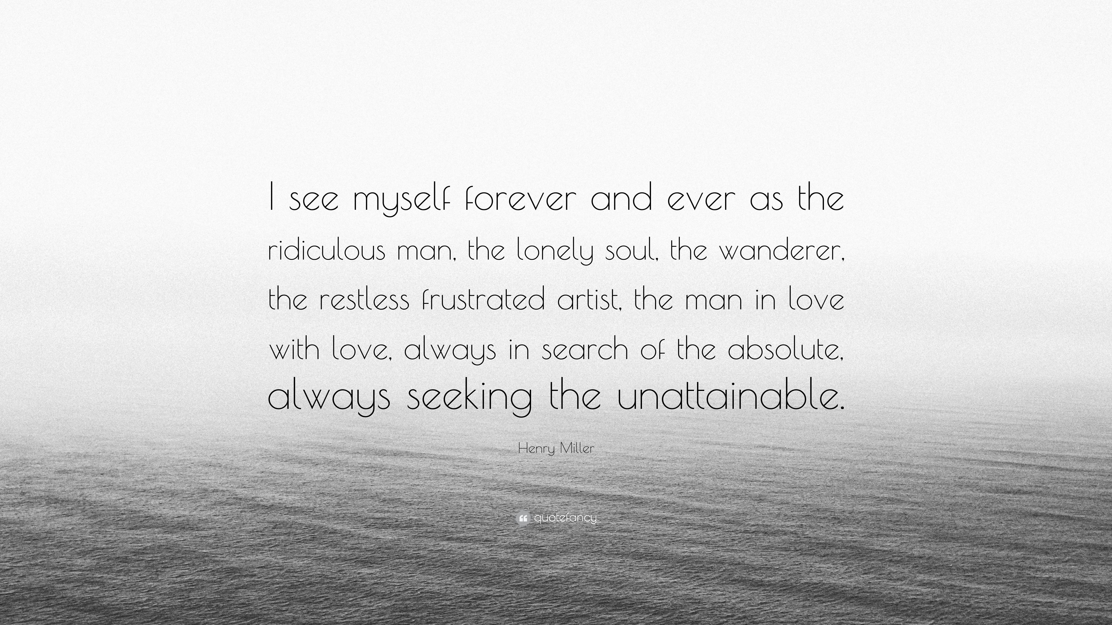 Henry Miller Quote I See Myself Forever And Ever As The Ridiculous