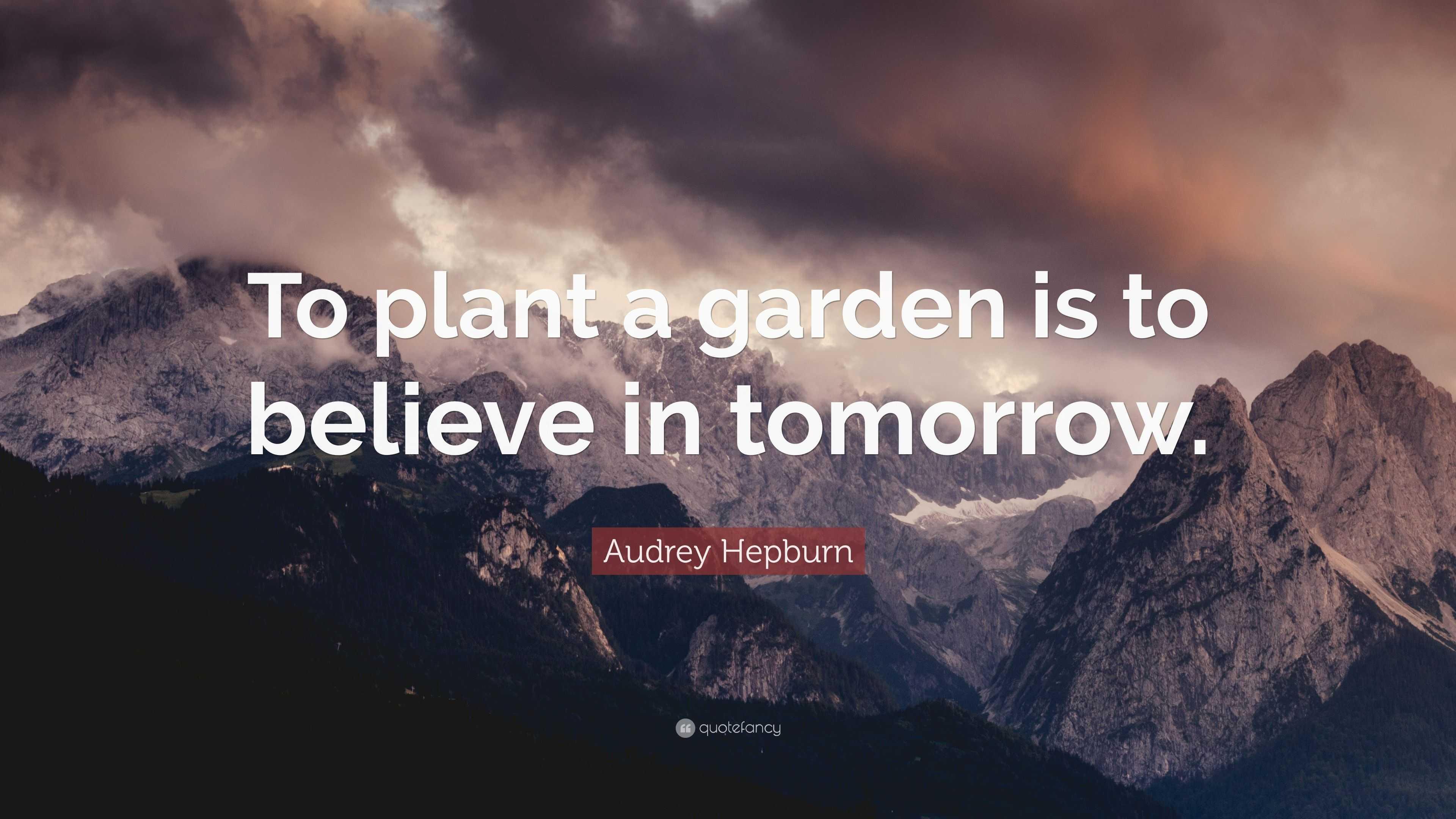 Audrey Hepburn Quote To Plant A Garden Is To Believe In Tomorrow 12 Wallpapers Quotefancy