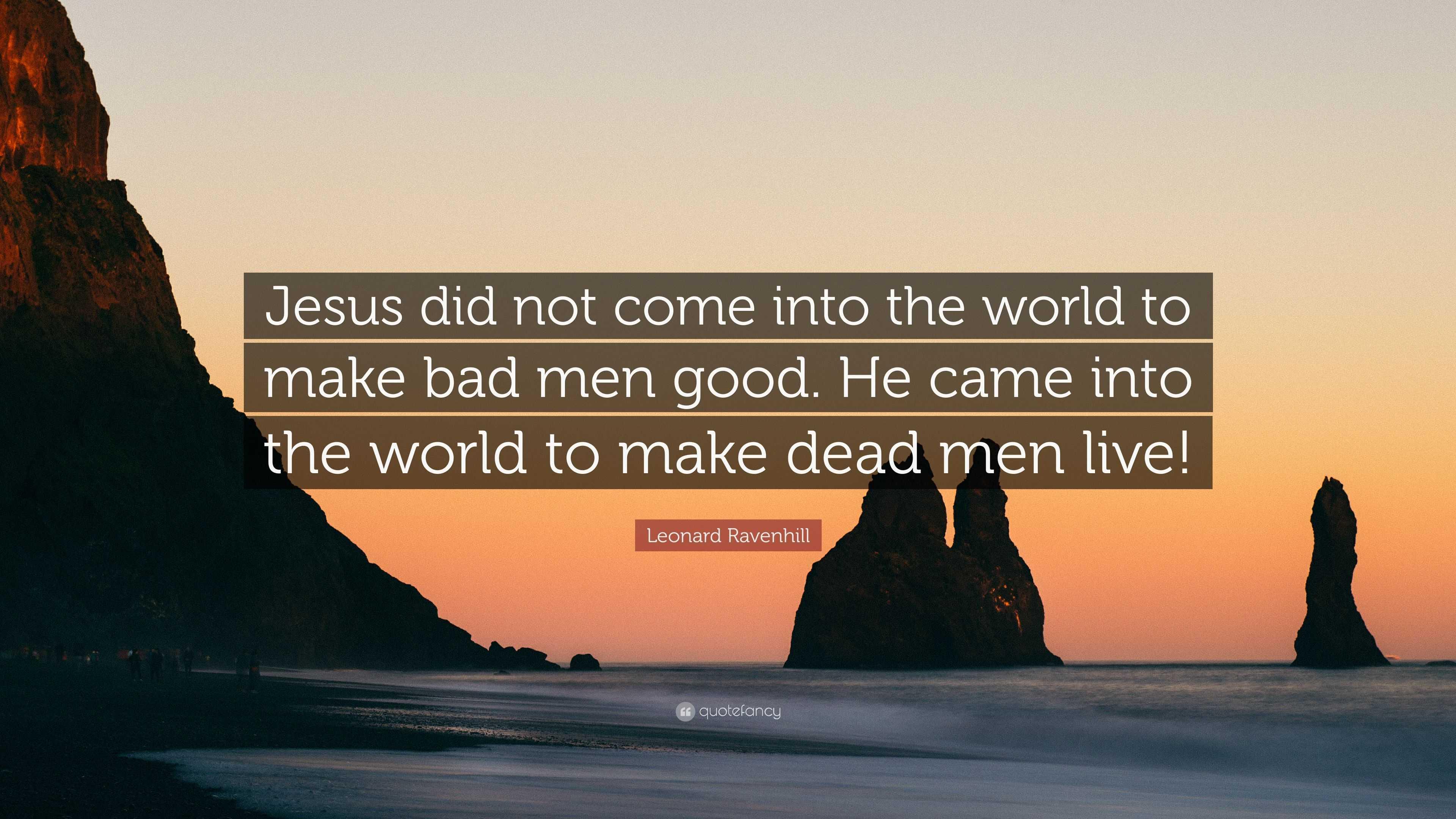 """Leonard Ravenhill Quote: """"Jesus Did Not Come Into The"""