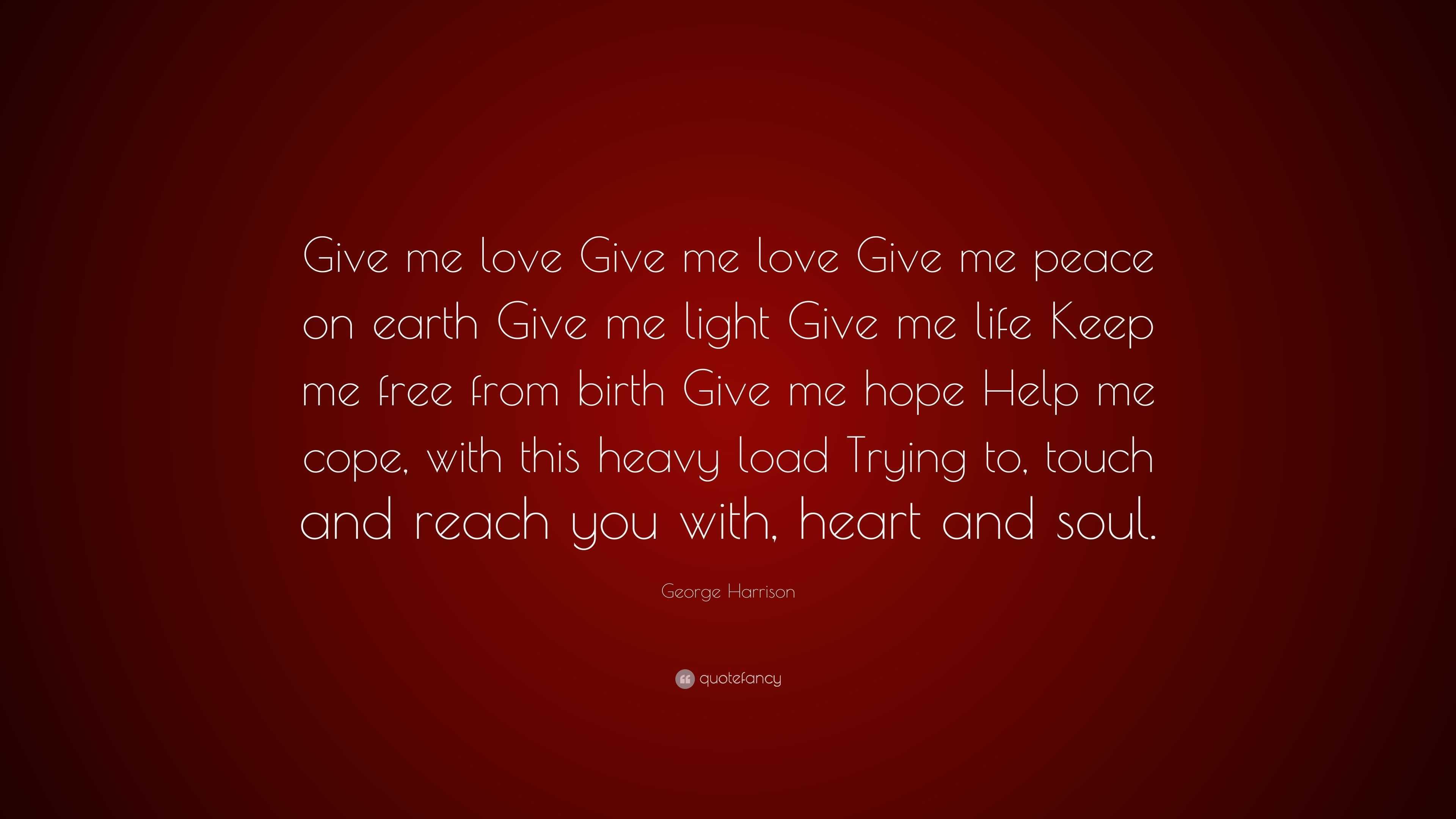 George Harrison Quote: U201cGive Me Love Give Me Love Give Me Peace On Earth