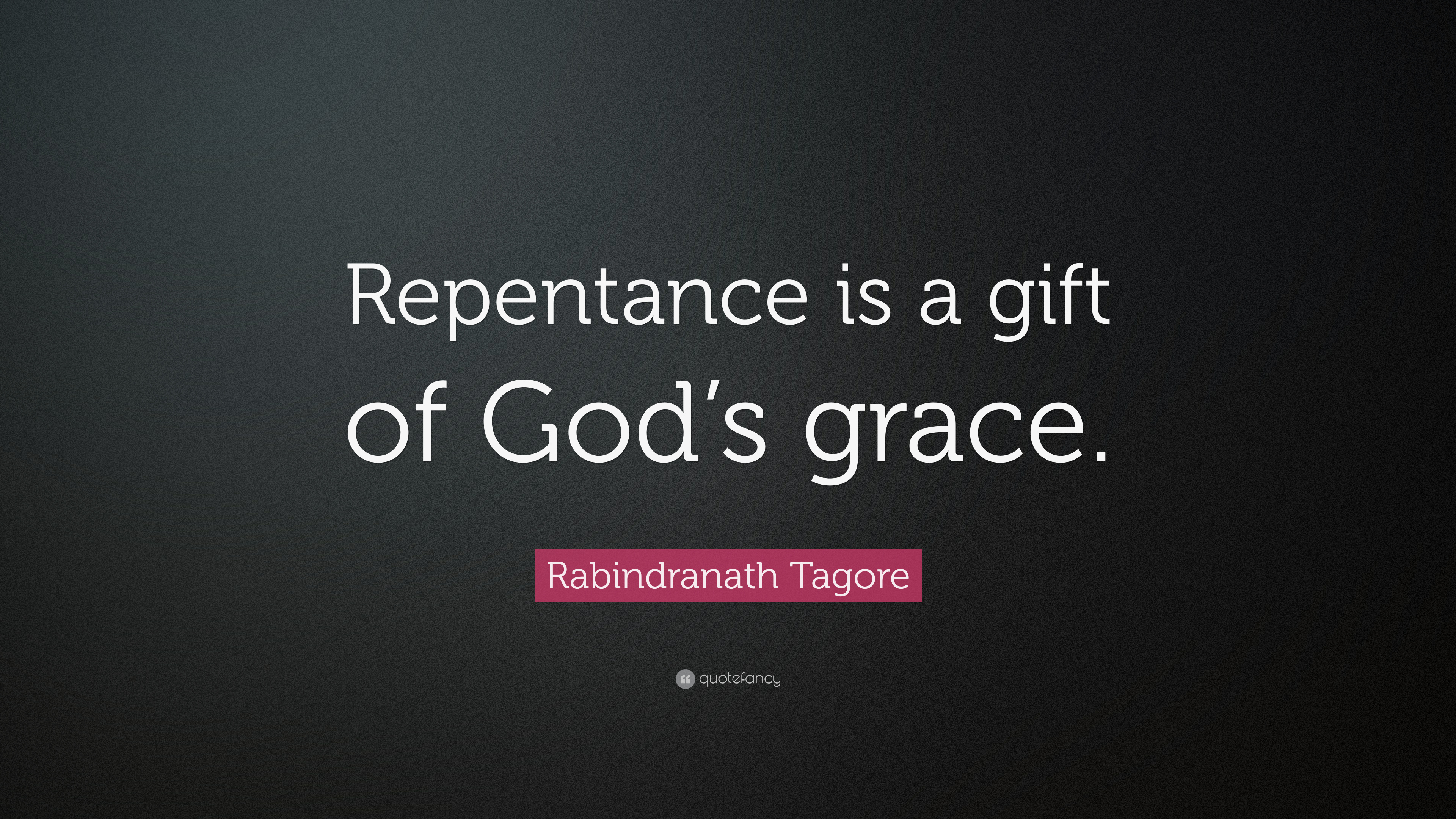 Rabindranath Tagore Quote Repentance Is A Gift Of Gods Grace