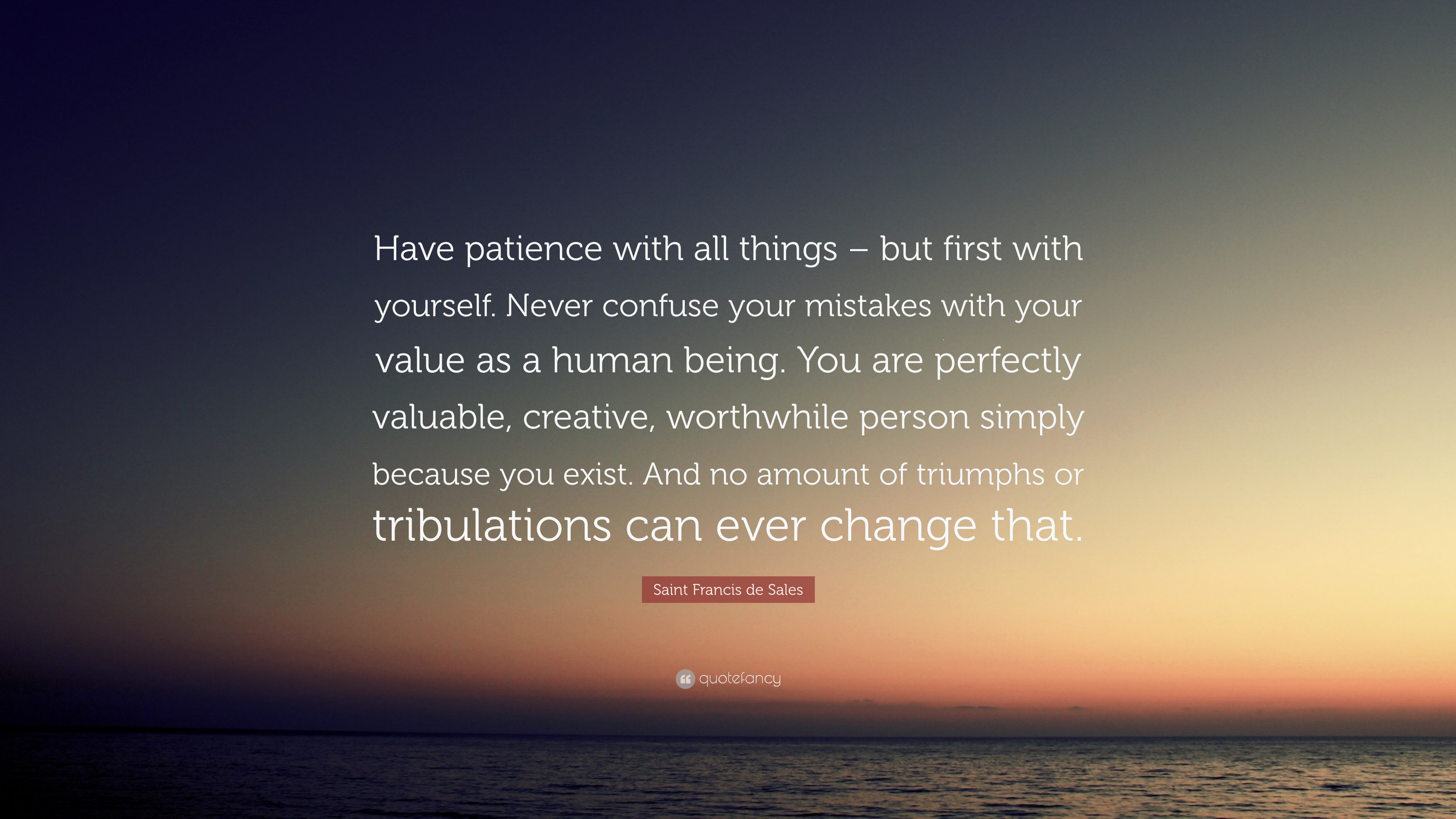 """Saint Francis de Sales Quote: """"Have patience with all things – but ..."""