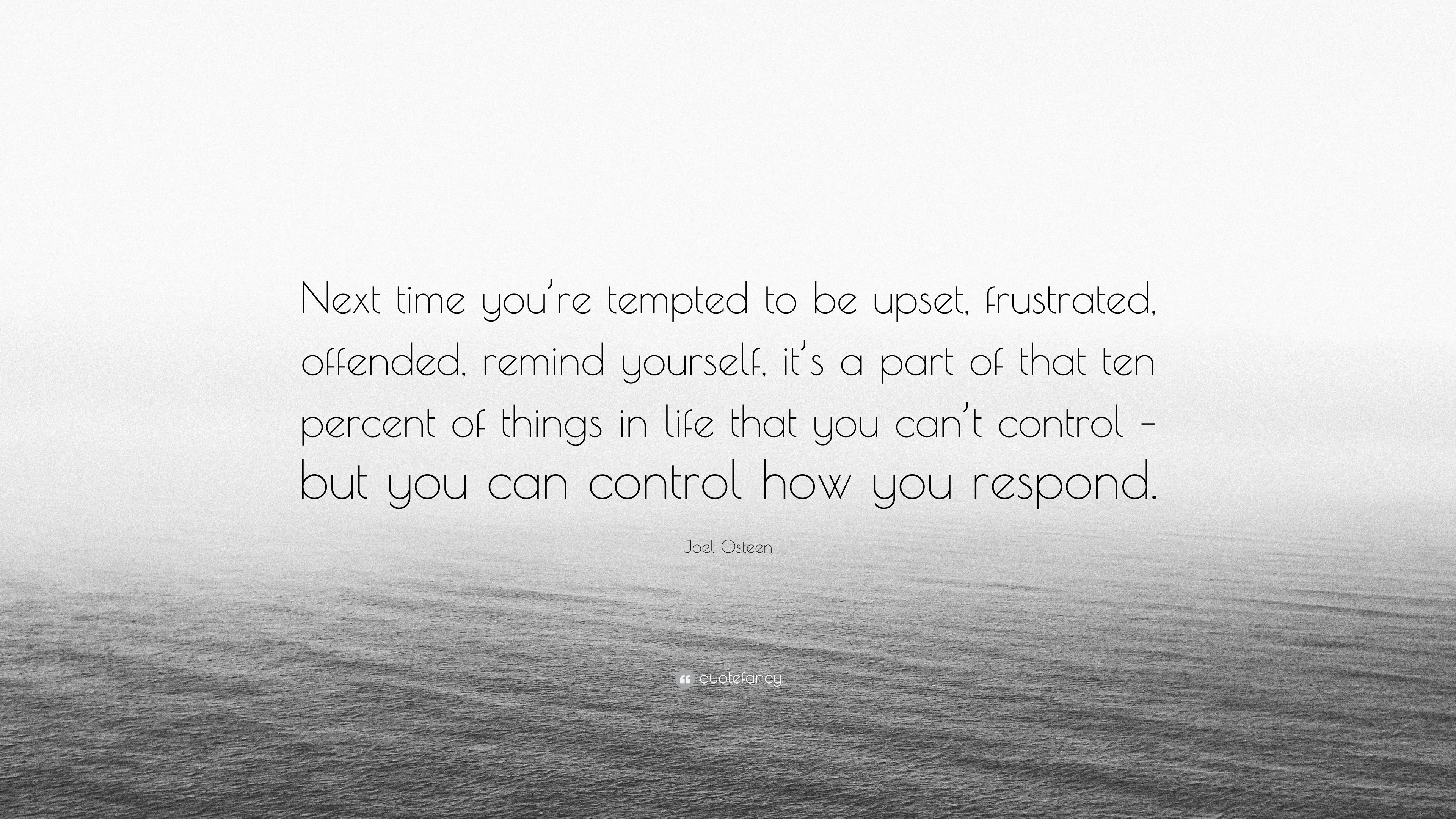 Joel Osteen Quote Next Time Youre Tempted To Be Upset Frustrated