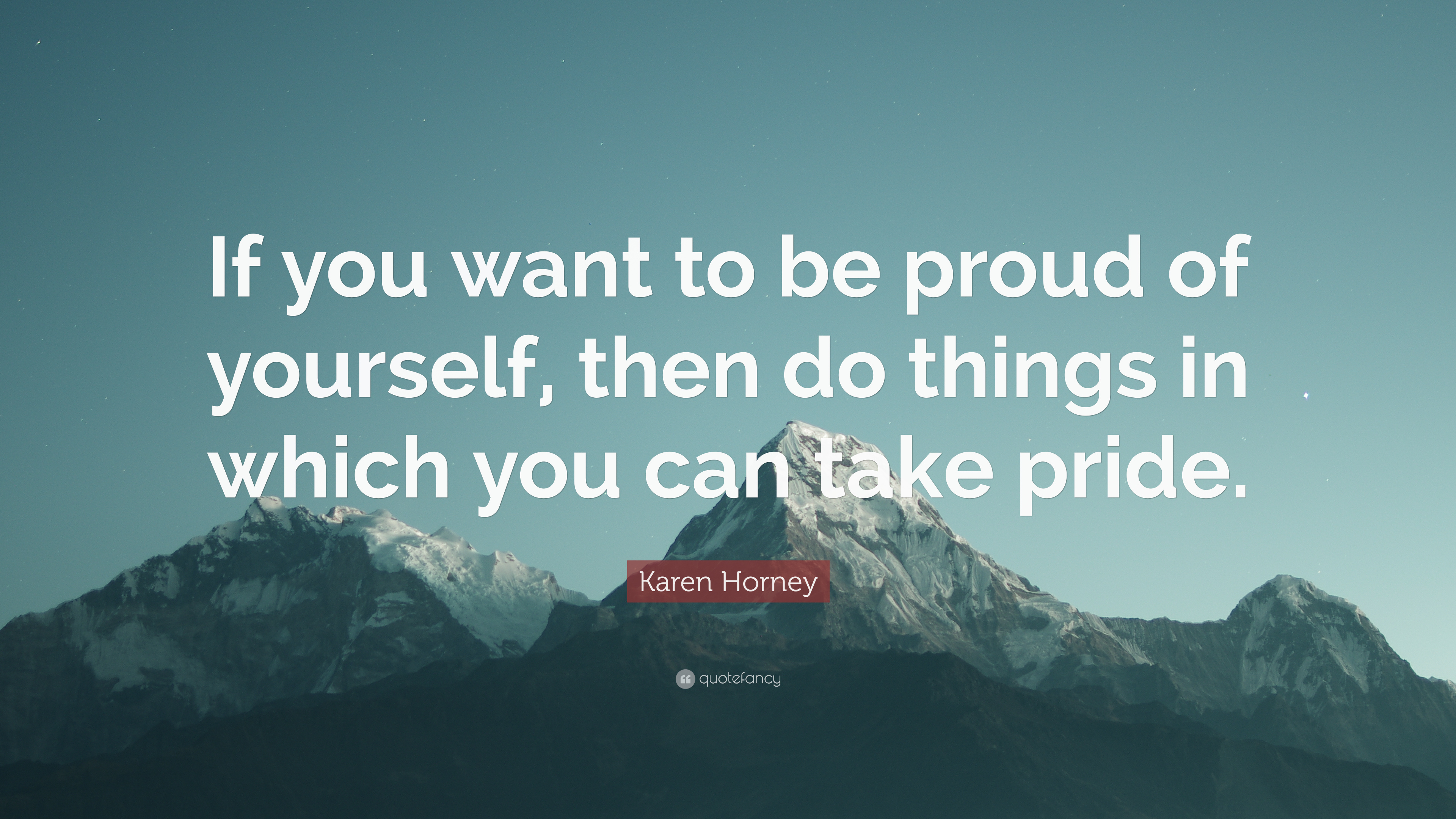 """Karen Horney Quote: """"If You Want To Be Proud Of Yourself"""