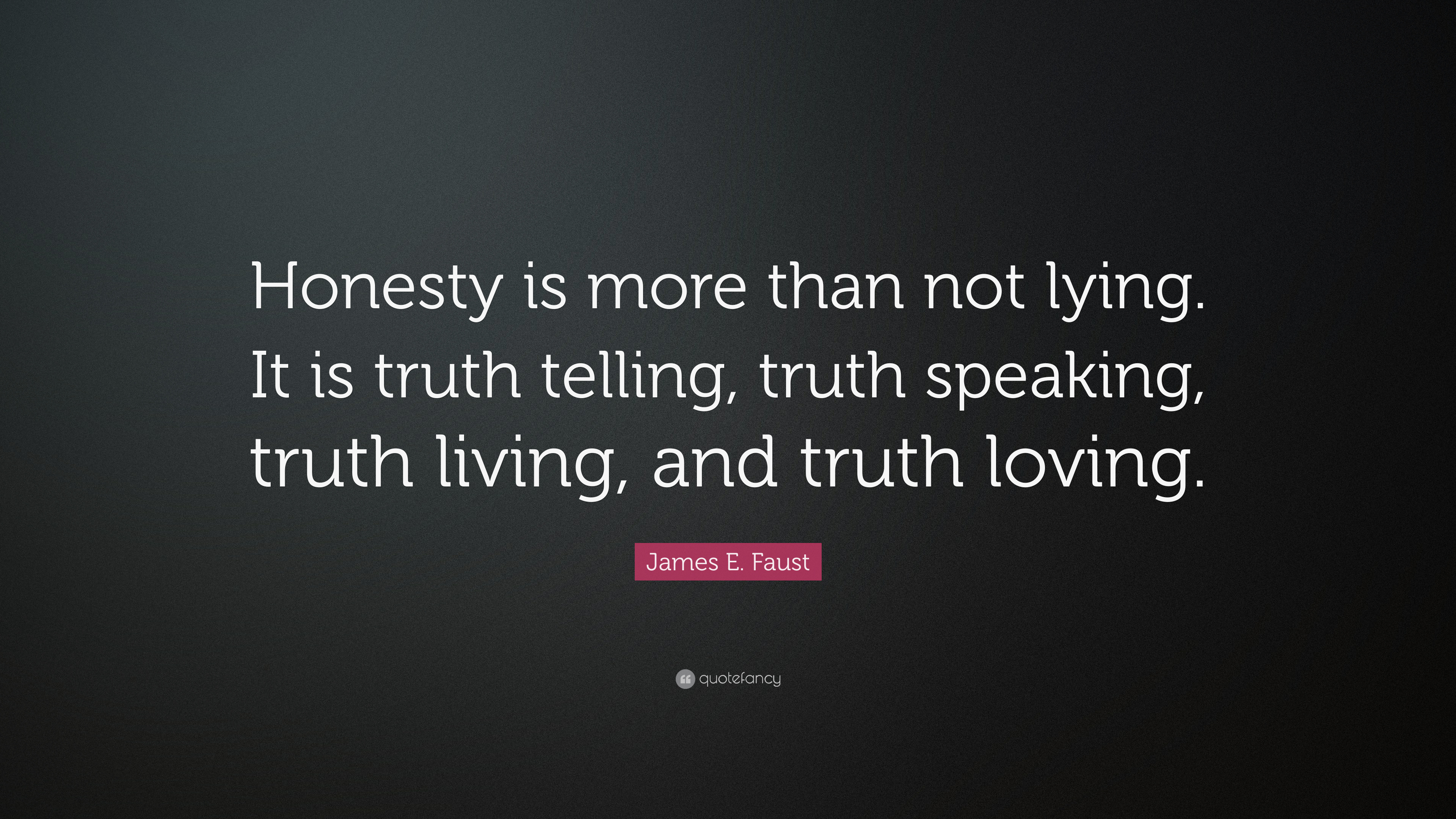 "James E. Faust Quote: ""Honesty is more than not lying. It ..."