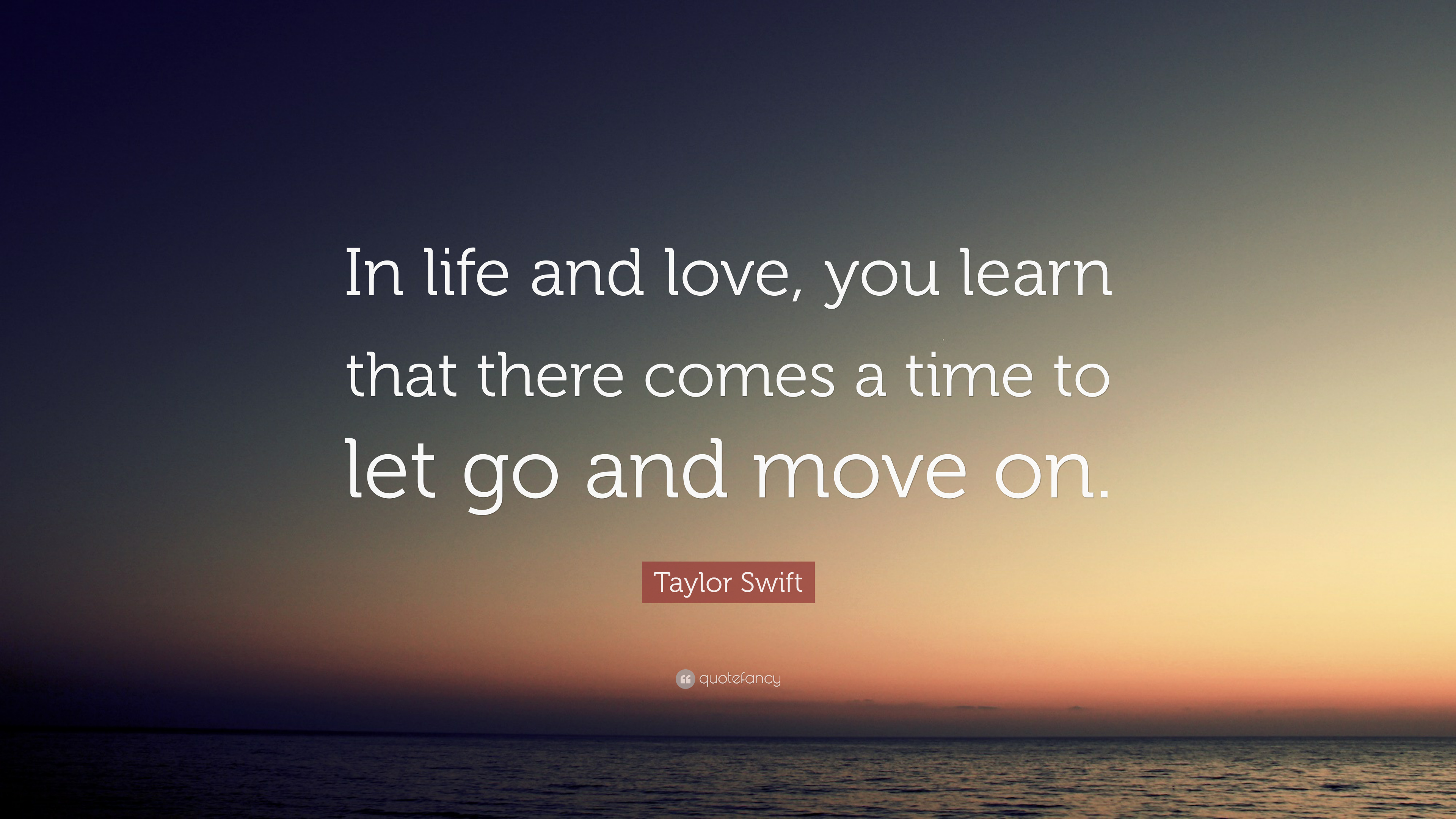Taylor Swift Quote In Life And Love You Learn That There Comes A