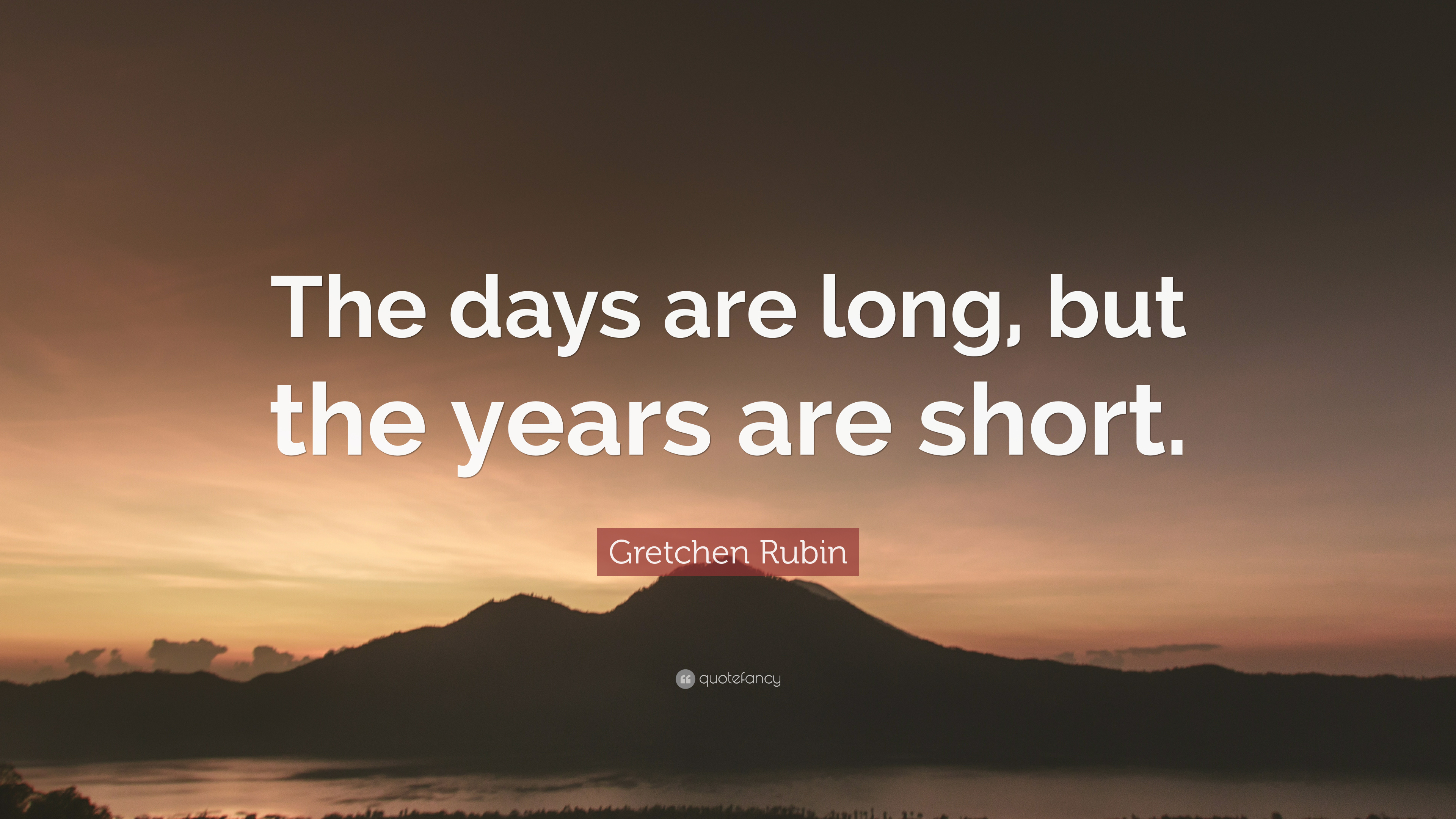 "Gretchen Rubin Quote: ""The days are long, but the years ..."