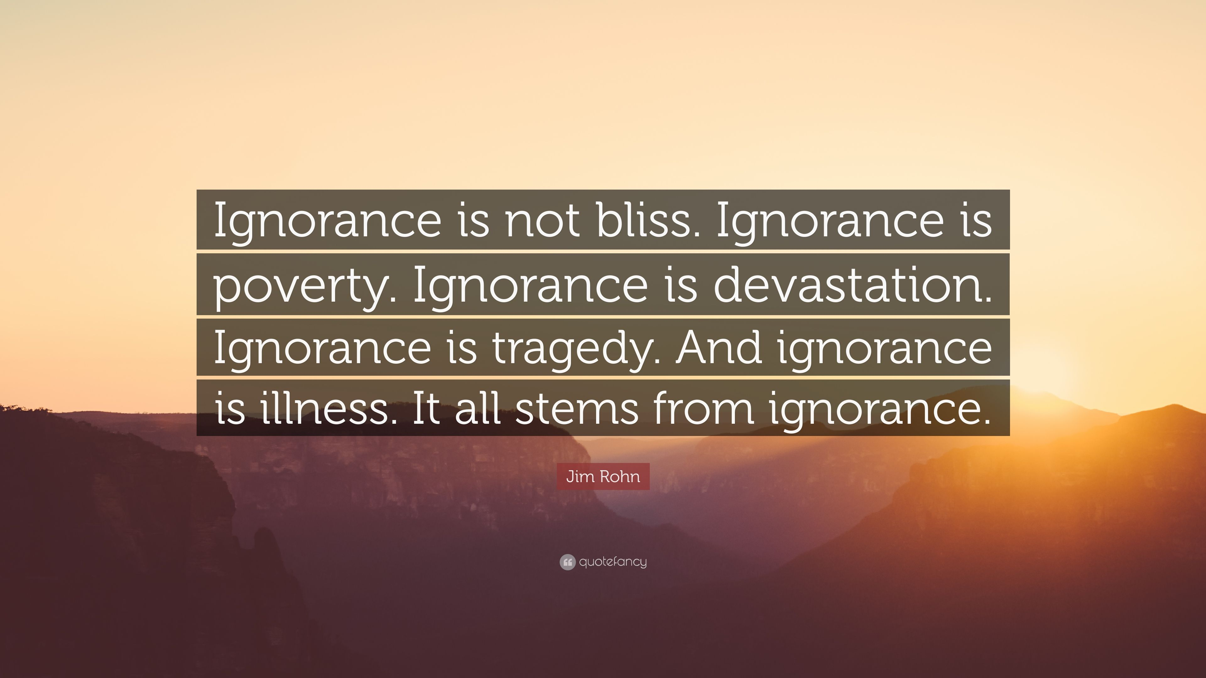 Jim Rohn Quote Ignorance Is Not Bliss Ignorance Is Poverty