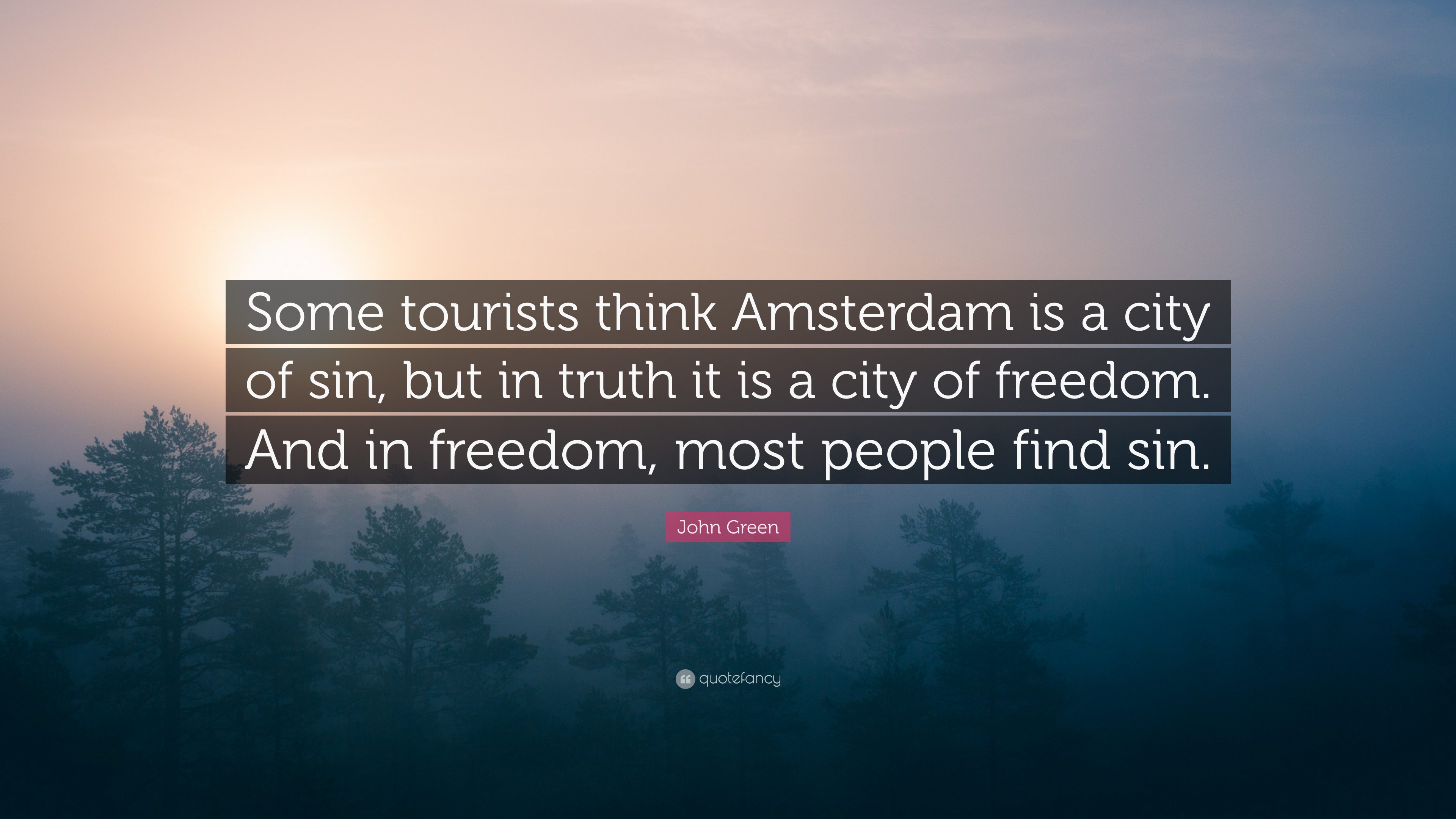 """Amsterdam Quotes John Green Quote """"Some Tourists Think Amsterdam Is A City Of Sin"""
