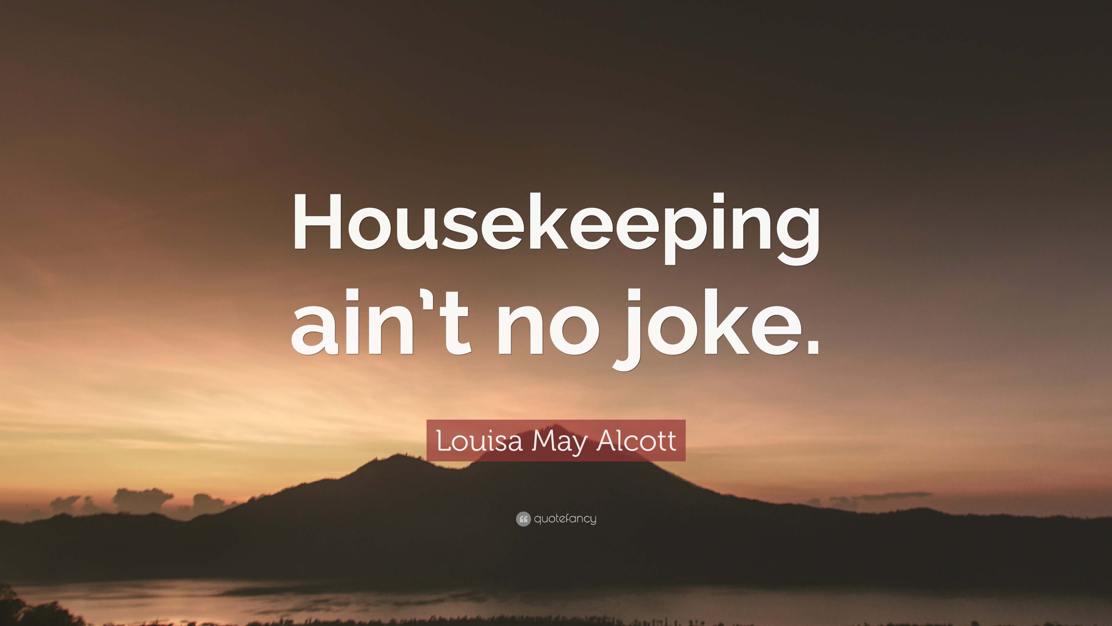 "Housekeeping Quotes Louisa May Alcott Quote ""Housekeeping Ain't No Joke."" 12"