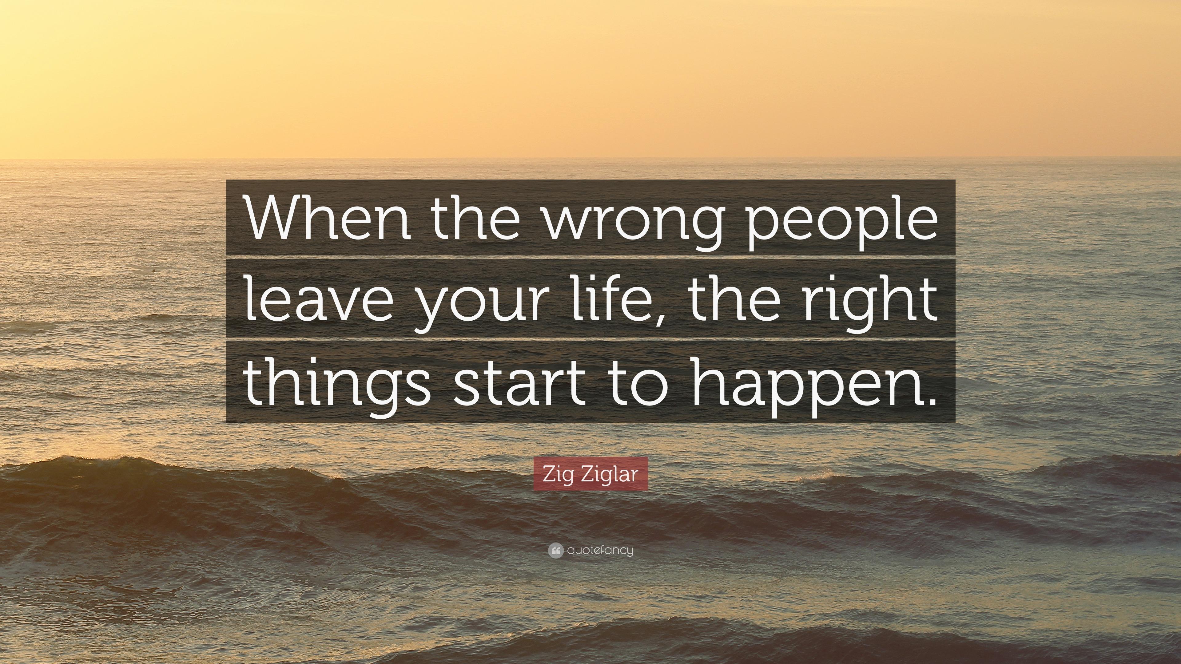 "Zig Ziglar Quote: ""When The Wrong People Leave Your Life"