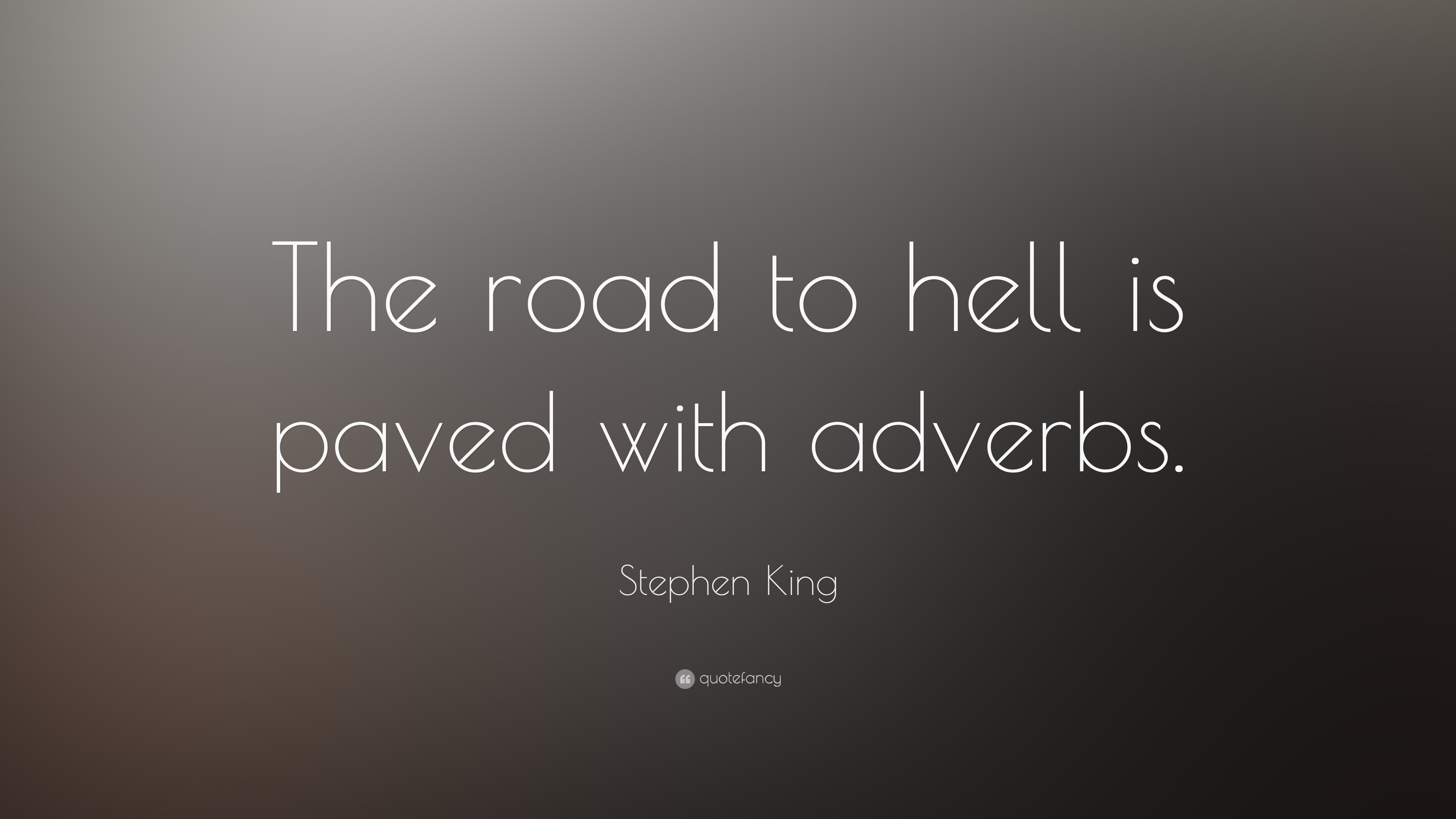 Stephen King Quote The Road To Hell Is Paved With Adverbs 18