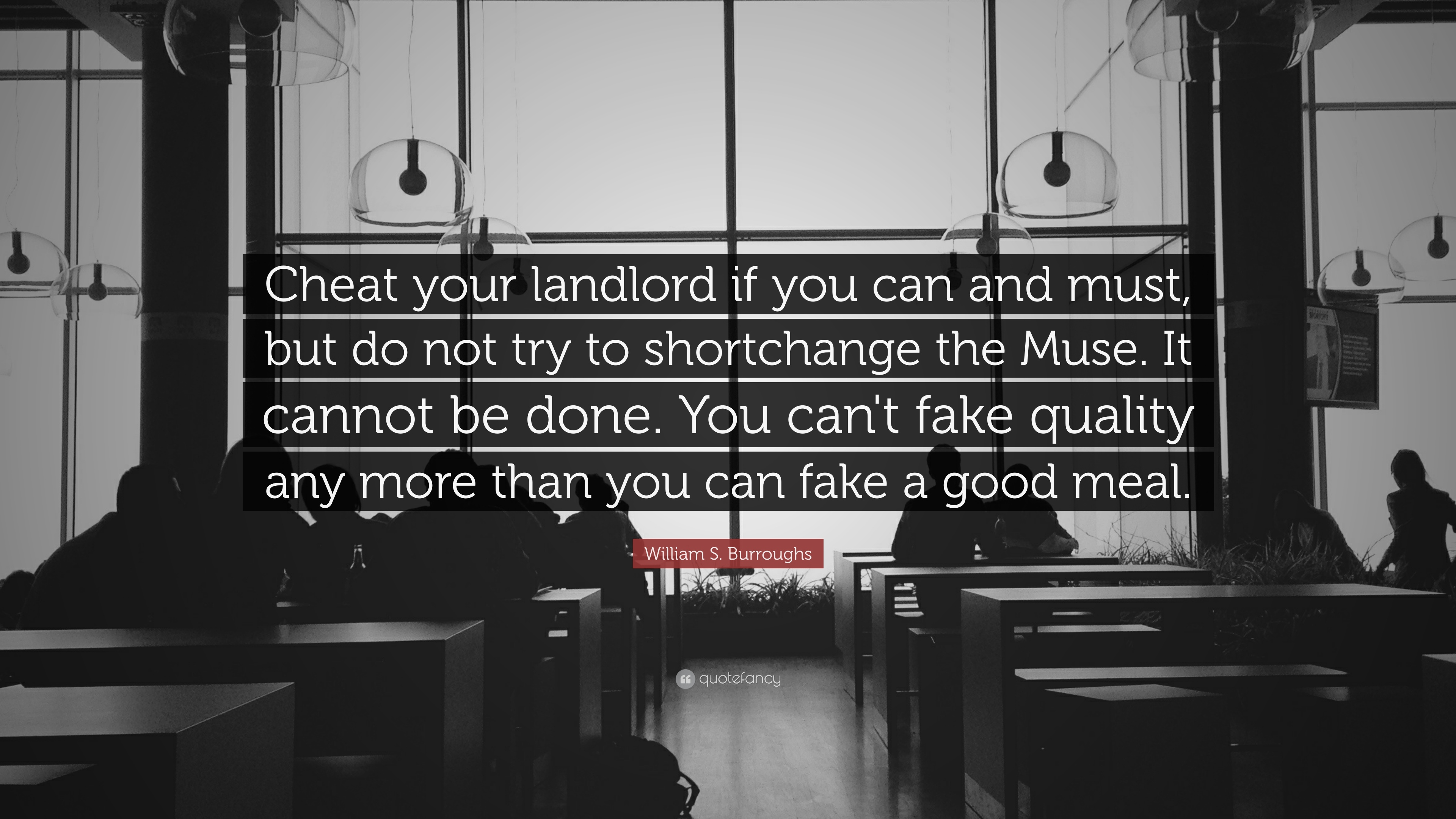 William S Burroughs Quote Cheat Your Landlord If You Can And Must