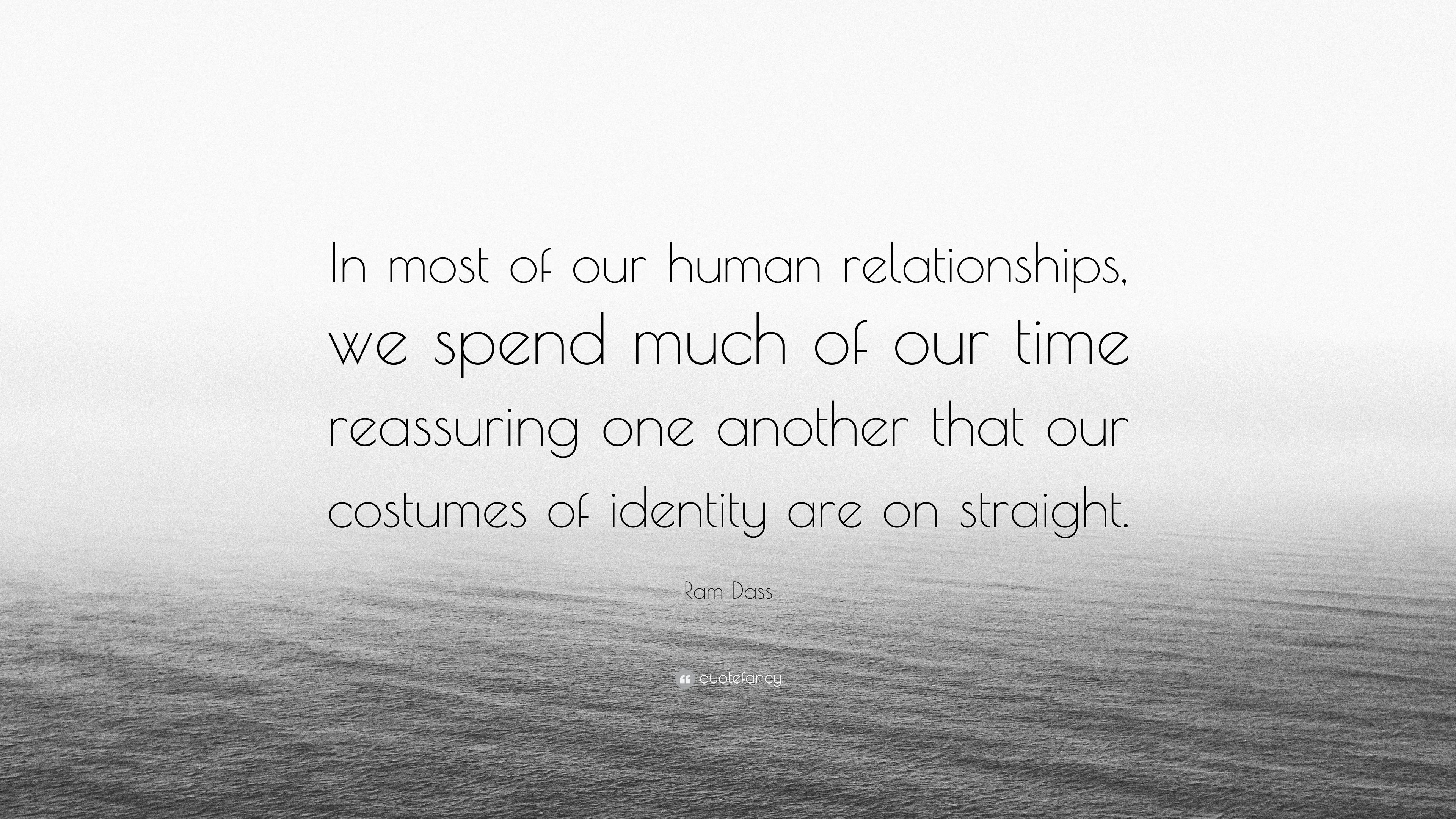 Ram Dass Quote In Most Of Our Human Relationships We Spend Much