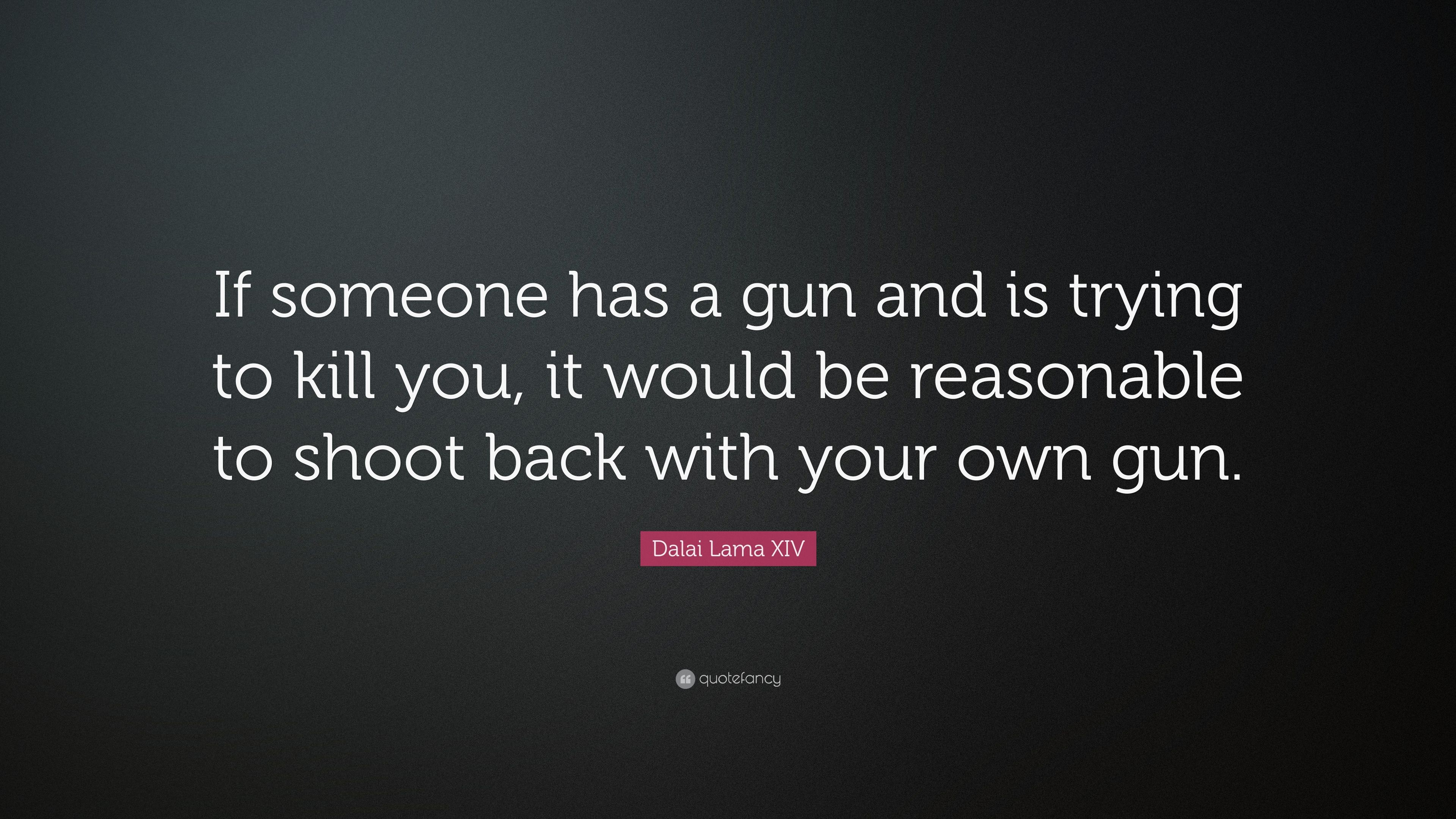 Dalai Lama Xiv Quote If Someone Has A Gun And Is Trying To Kill