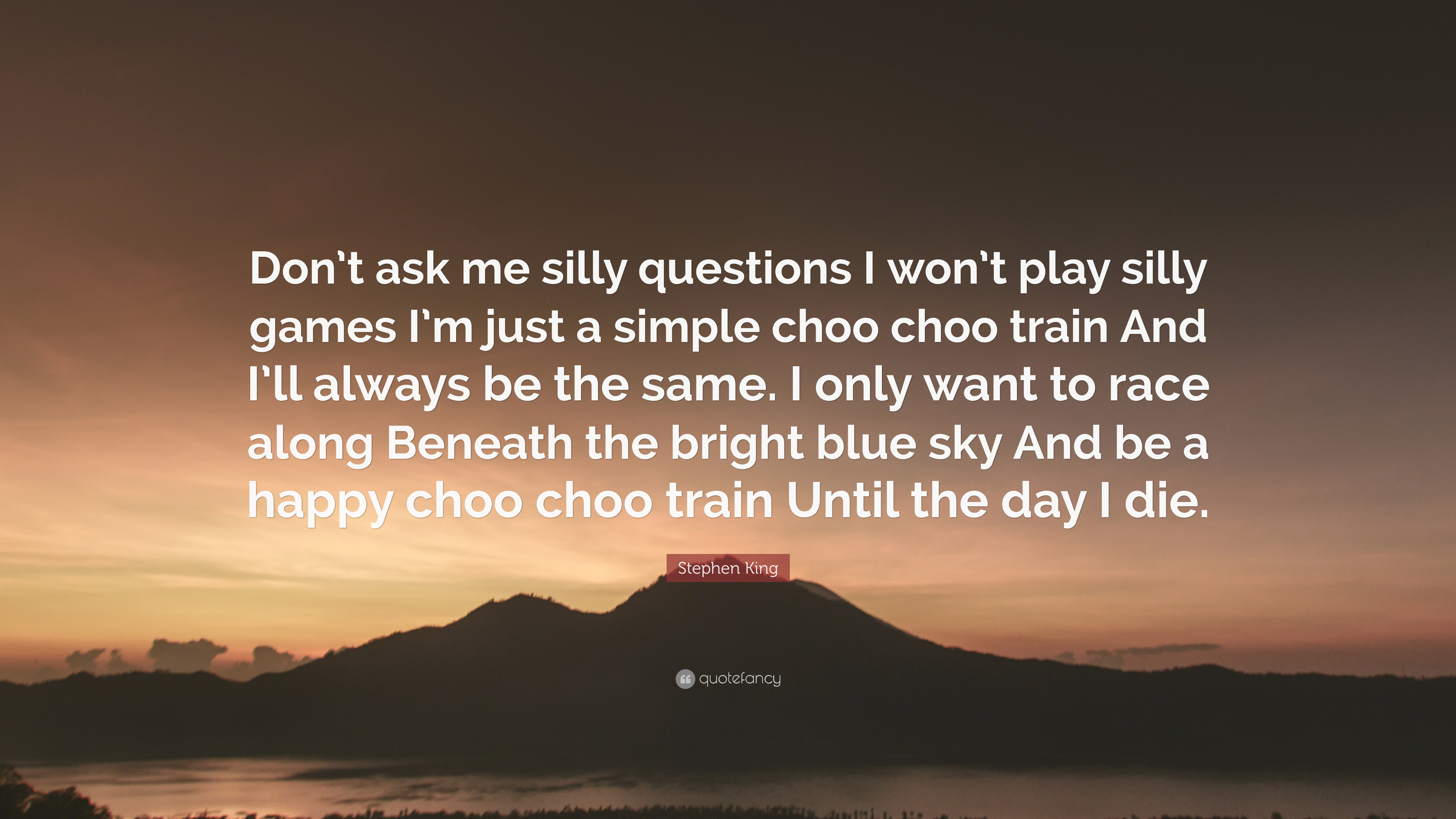 Stephen King Quote Dont Ask Me Silly Questions I Wont Play Silly