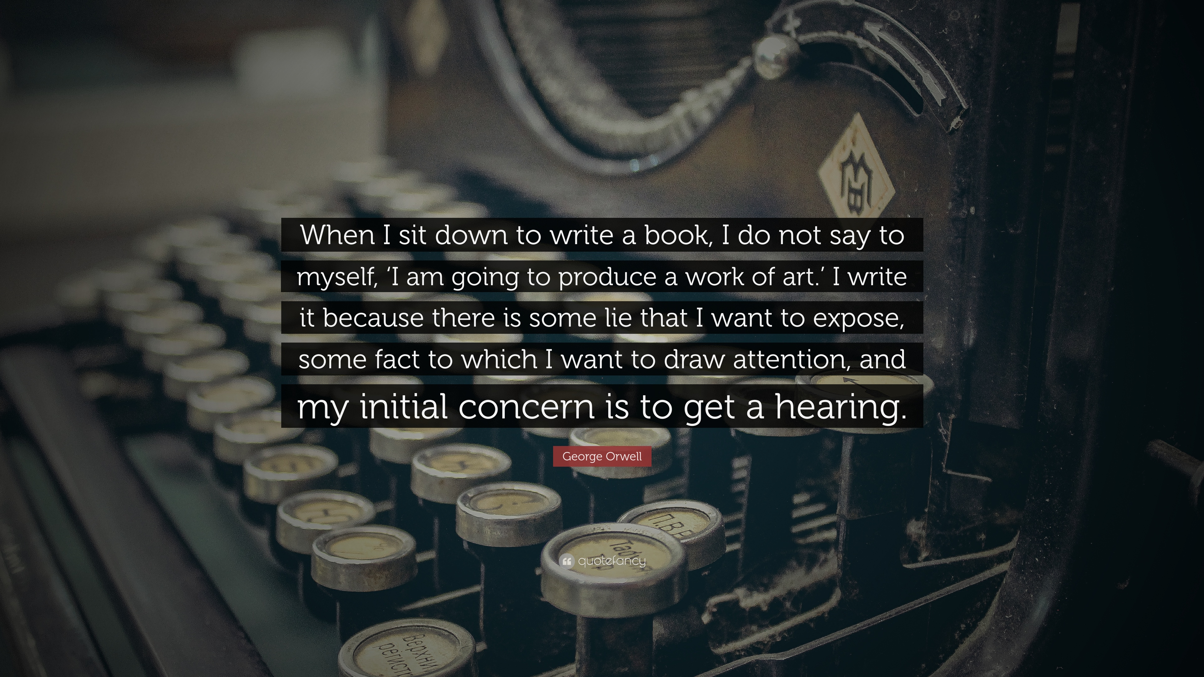 George Orwell Quote: U201cWhen I Sit Down To Write A Book, I Do