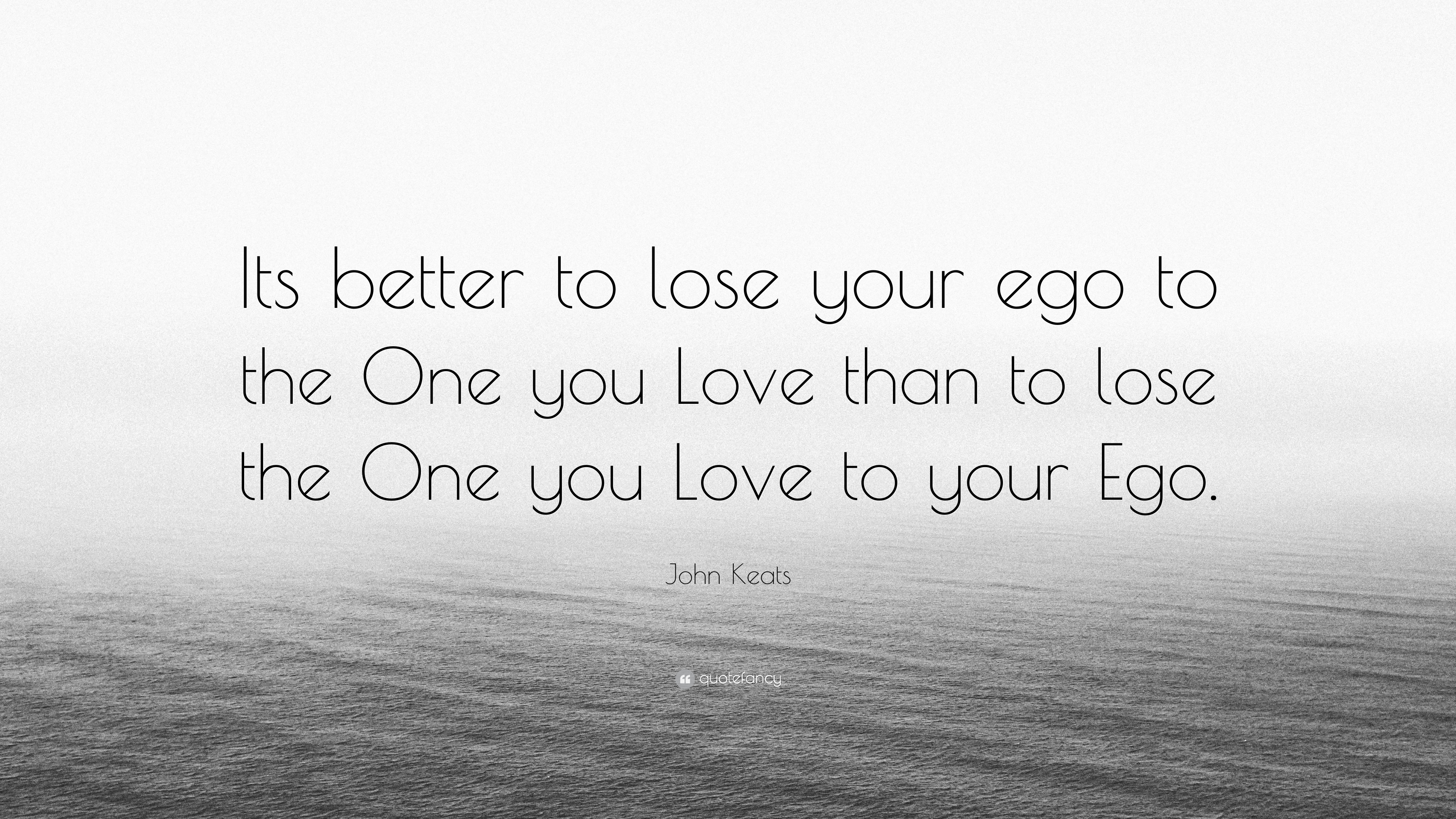 John Keats Quote: U201cIts Better To Lose Your Ego To The One You Love