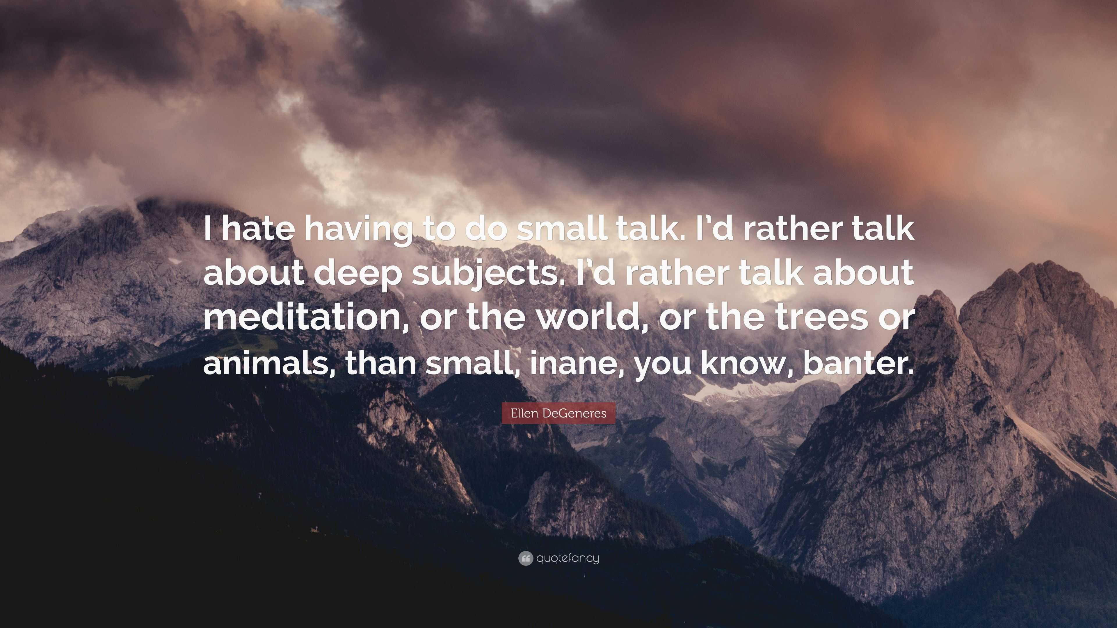 Ellen Degeneres Quote I Hate Having To Do Small Talk Id Rather