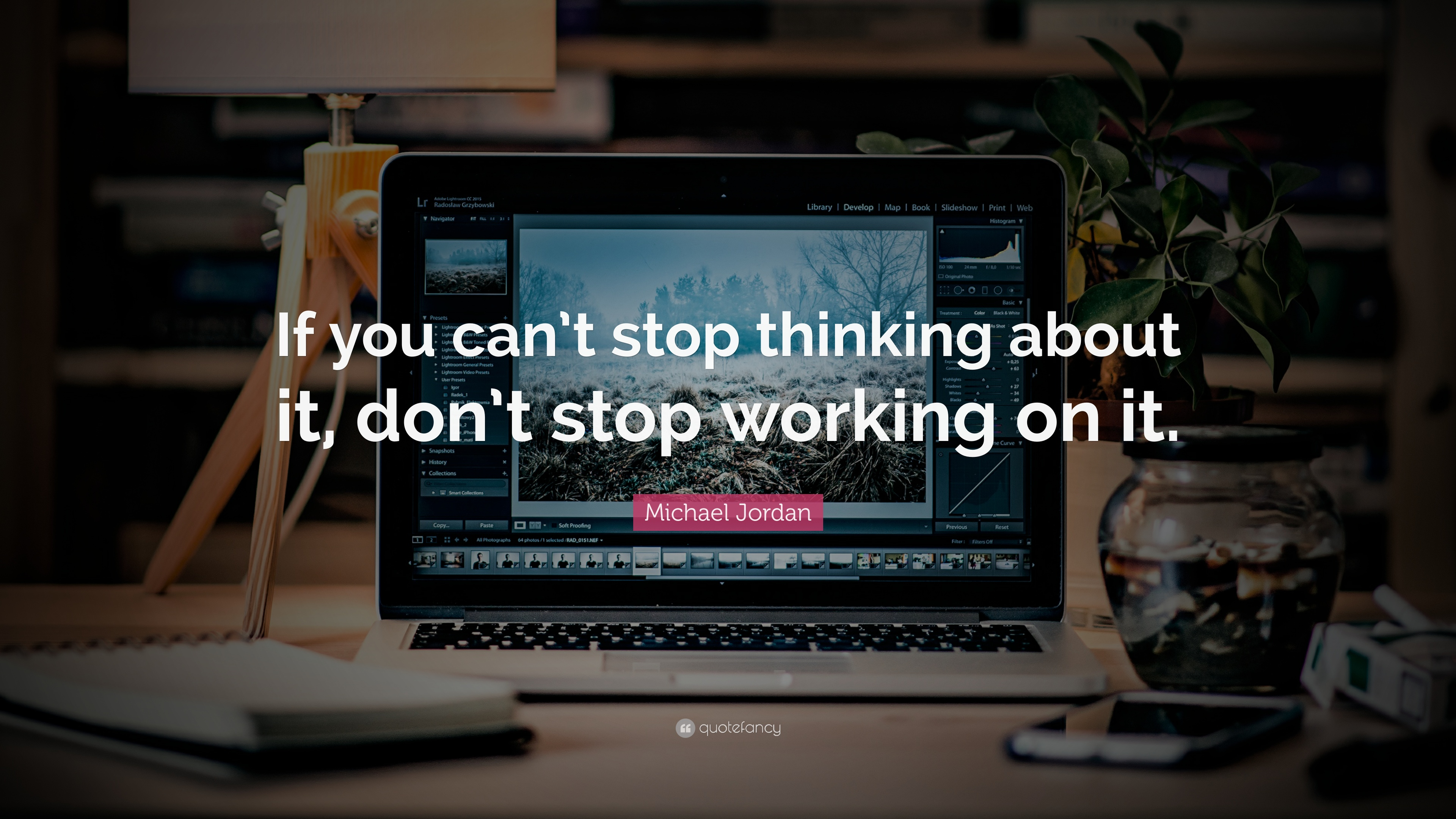 """Michael Jordan Quote: """"If you can't stop thinking about it, don"""