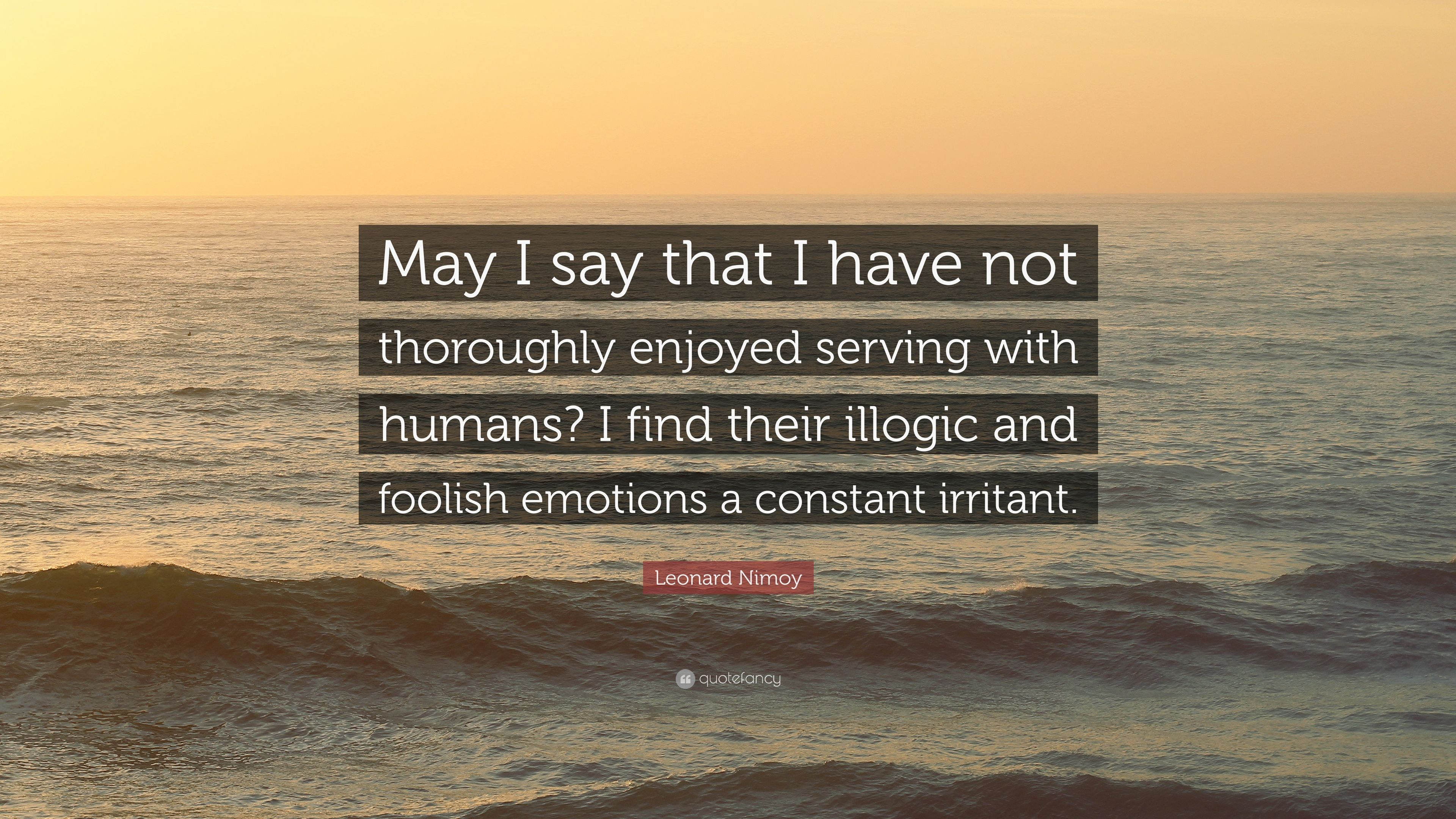 "Leonard Nimoy Quotes Leonard Nimoy Quote ""May I Say That I Have Not Thoroughly Enjoyed"