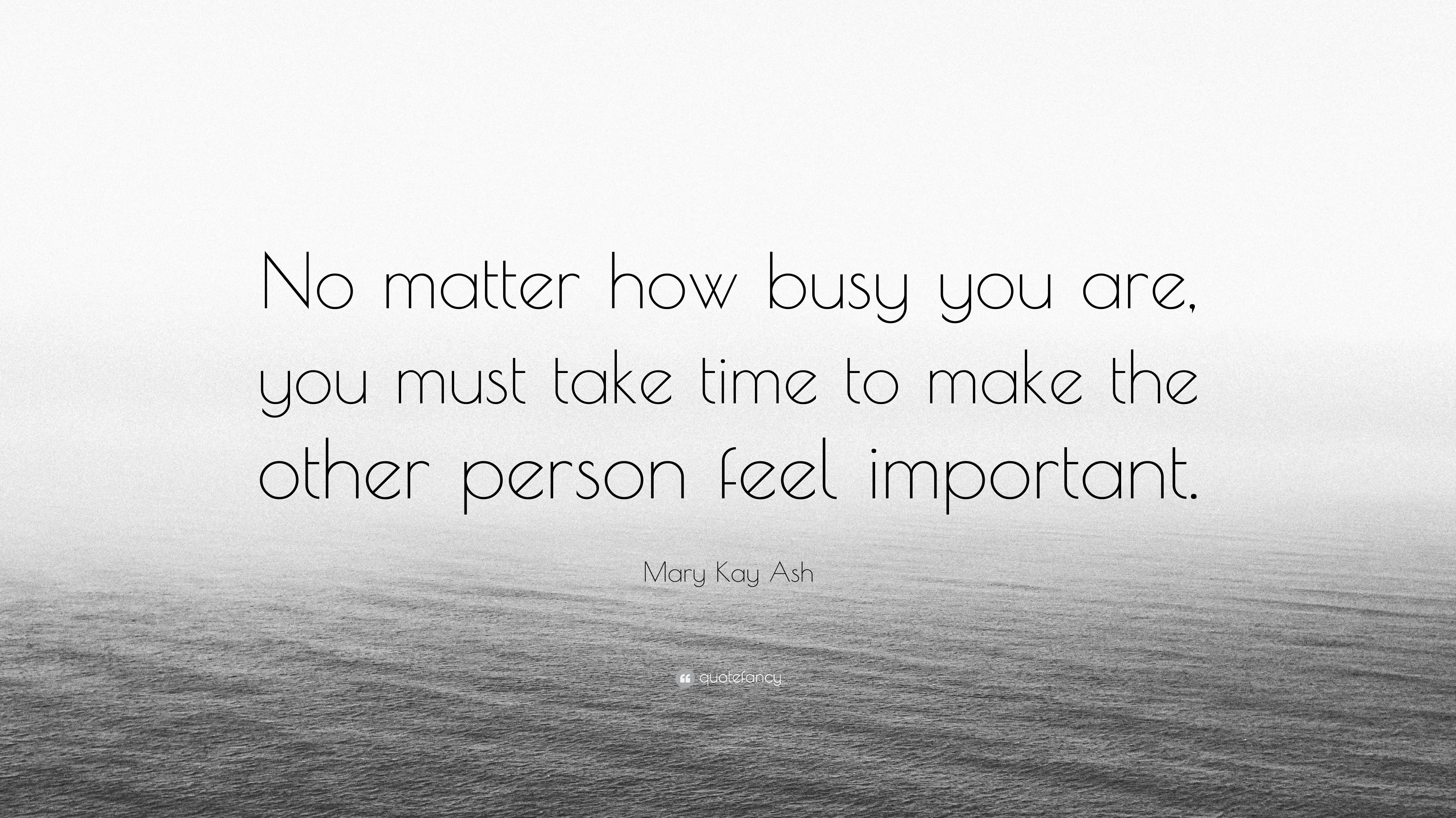 Mary Kay Ash Quote No Matter How Busy You Are You Must Take Time
