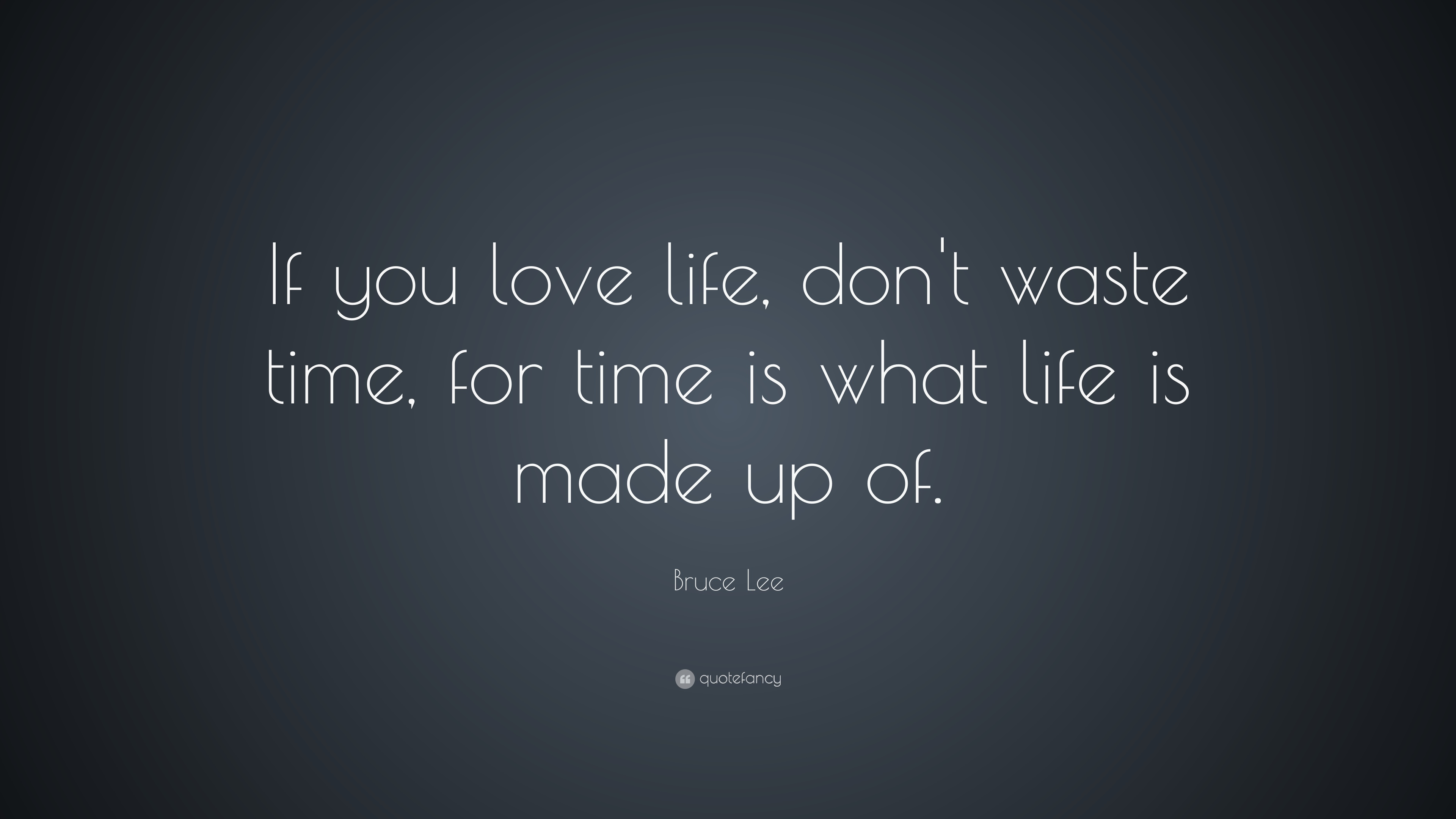 "bruce lee quote: ""if you love life, don't waste time, for time is"