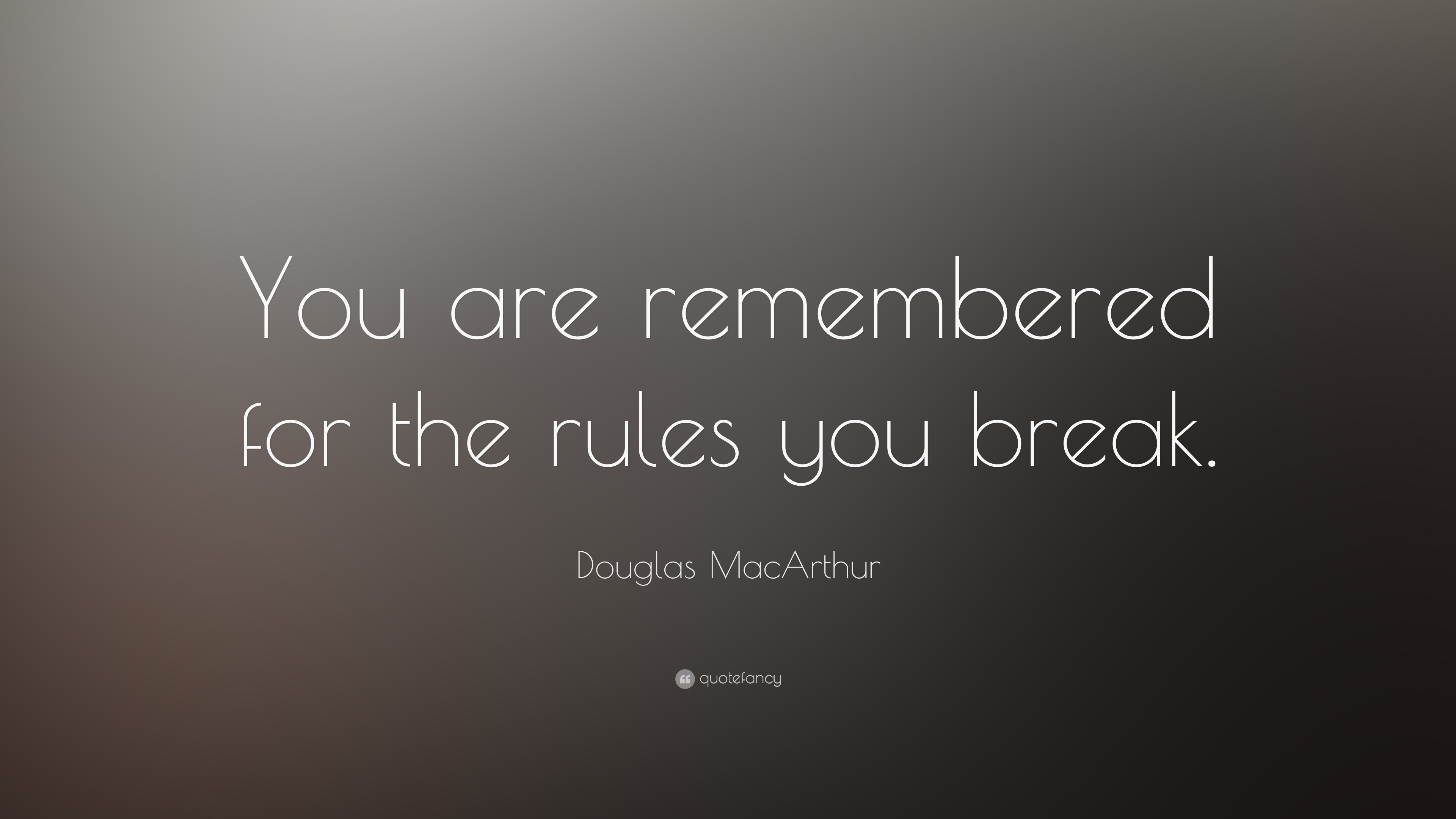 Douglas Macarthur Quote You Are Remembered For The Rules You Break