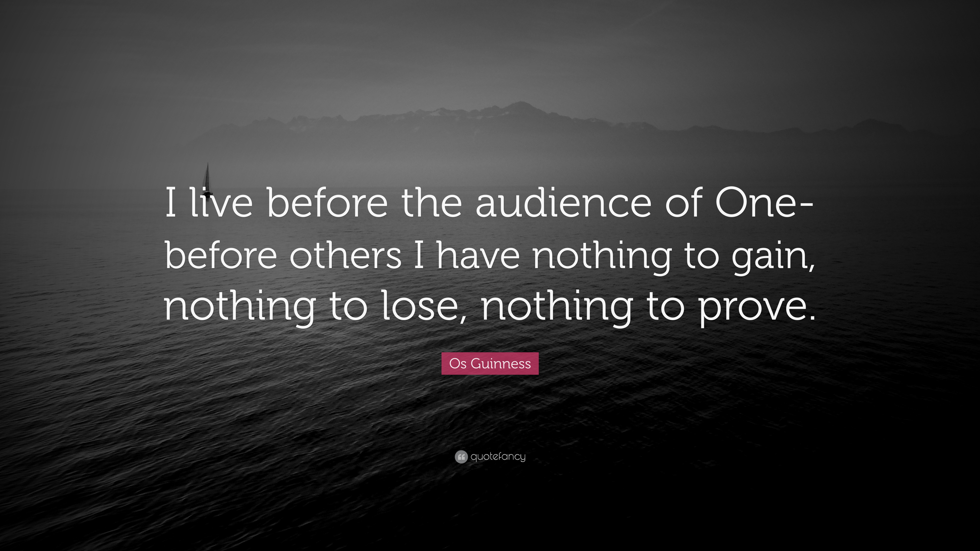 "Nothing To Prove Quotes: Os Guinness Quote: ""I Live Before The Audience Of One"