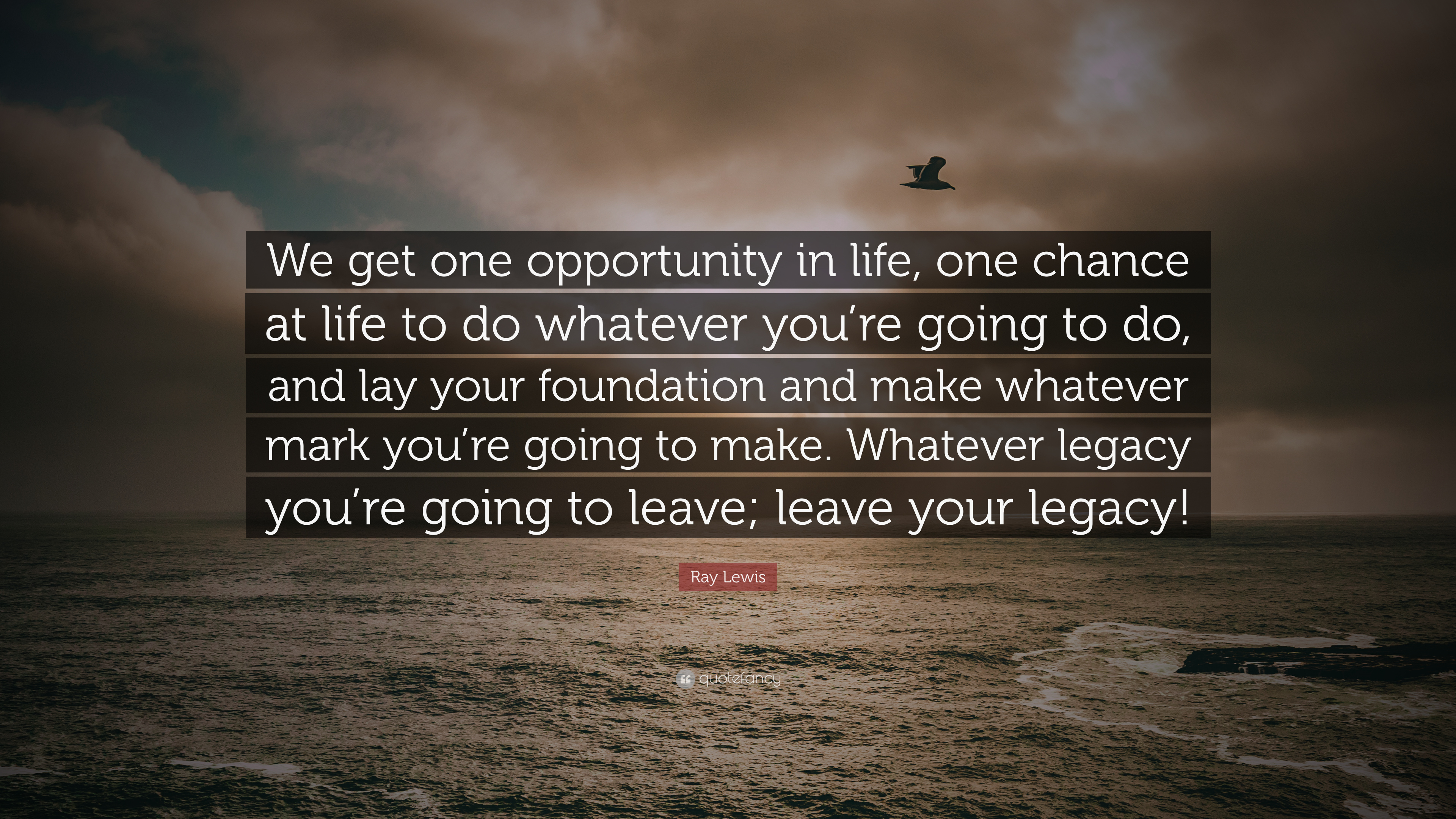 "Ray Lewis Quote: ""We get one opportunity in life, one chance ..."