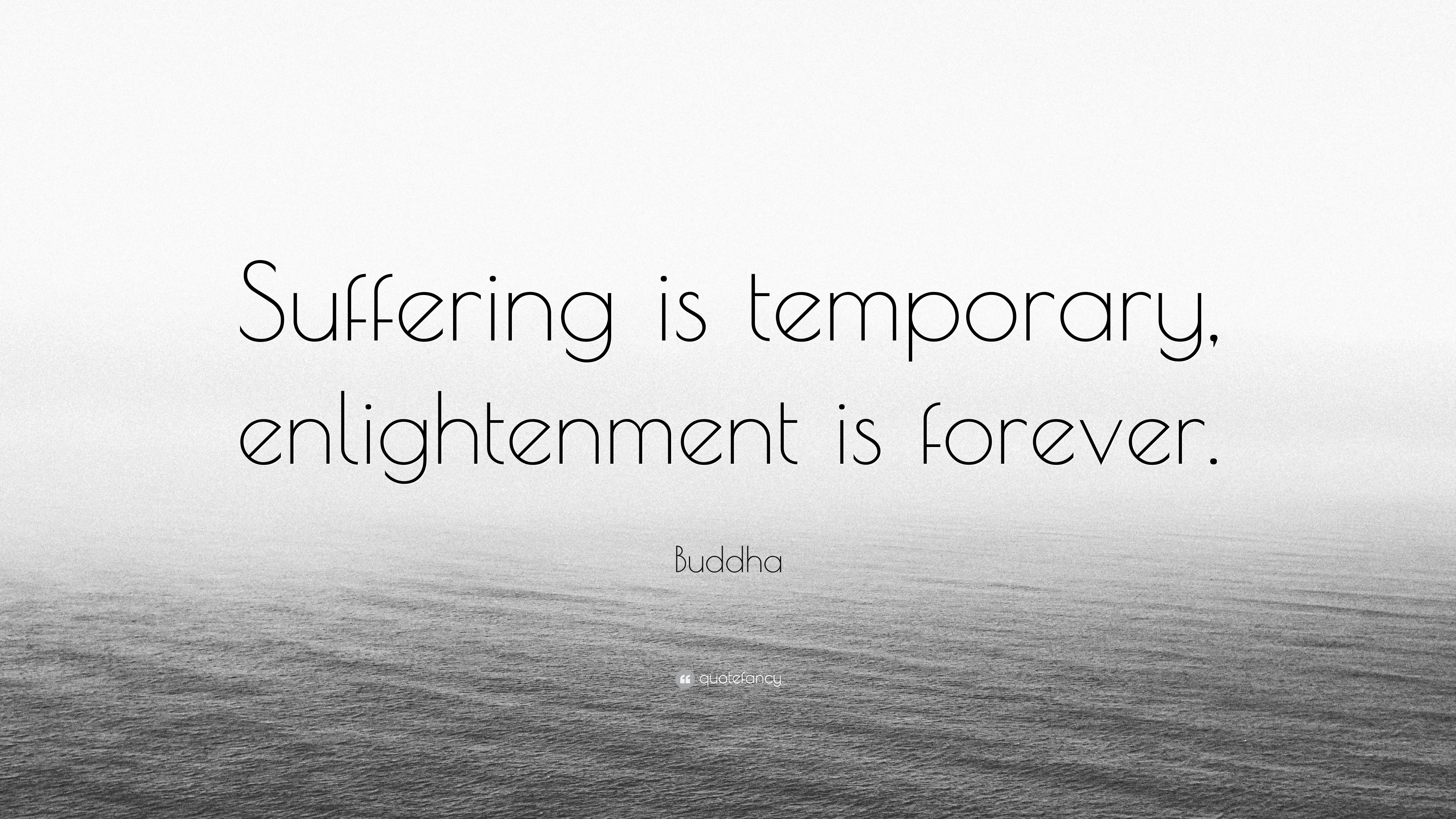"""Buddha Quote: """"Suffering is temporary, enlightenment is forever ..."""